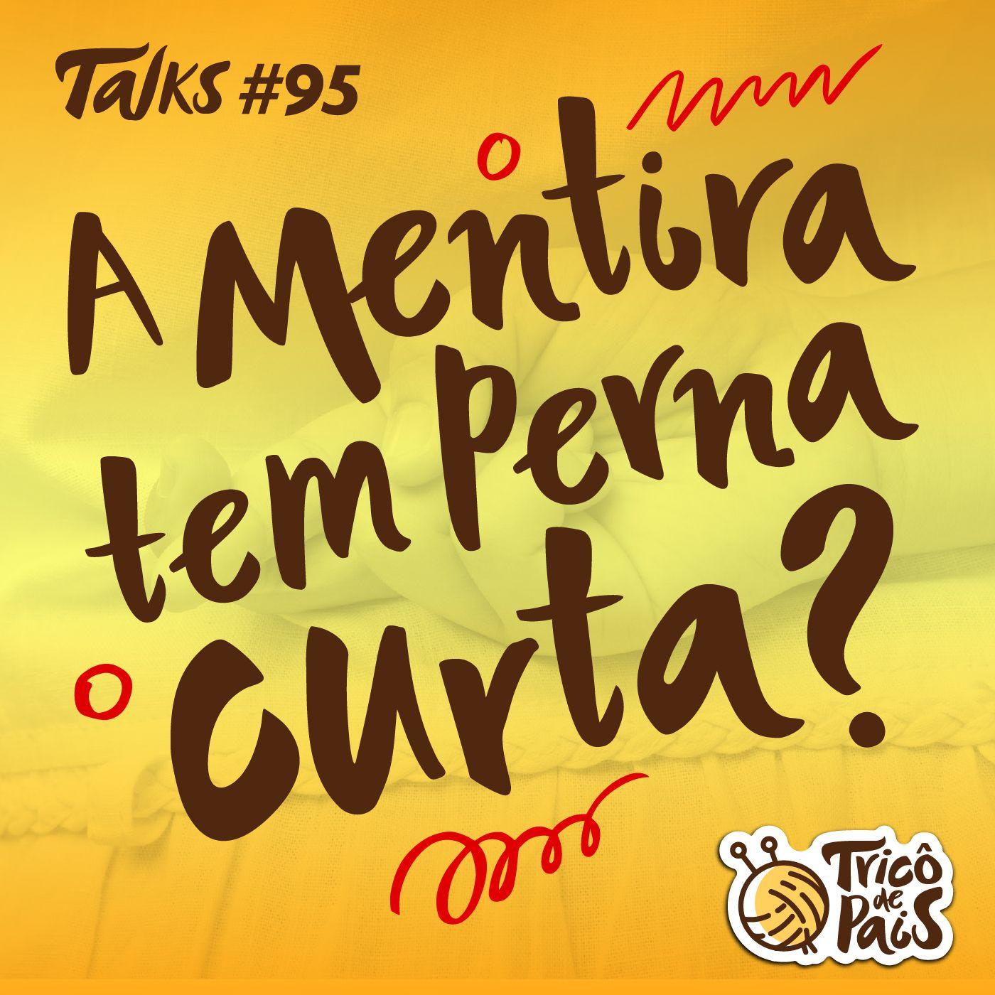 Tricô Talks 095 - A Mentira Tem Perna Curta?