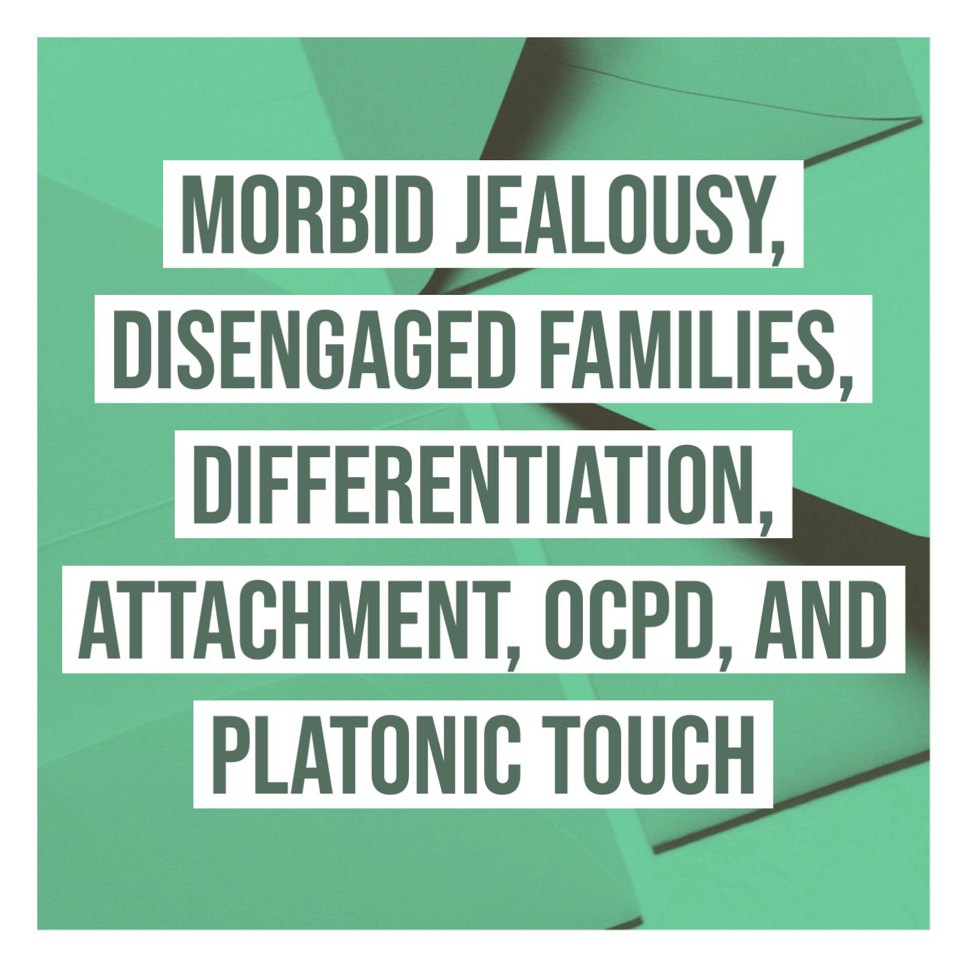 Morbid Jealousy, Disengaged Families, Differentiation, Attachment, OCPD, and Platonic Touch