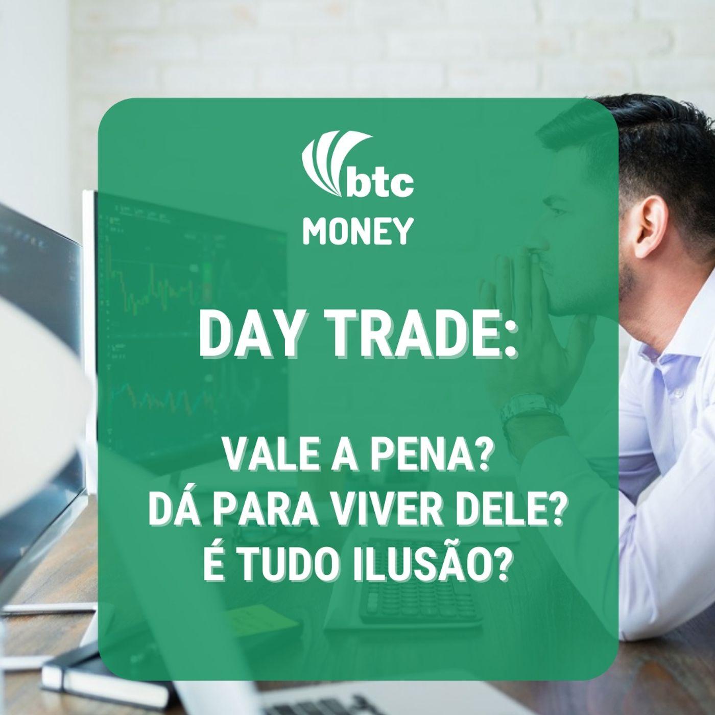 Day Trade: Ilusão, Profissão ou Enganação?   BTC Money #53