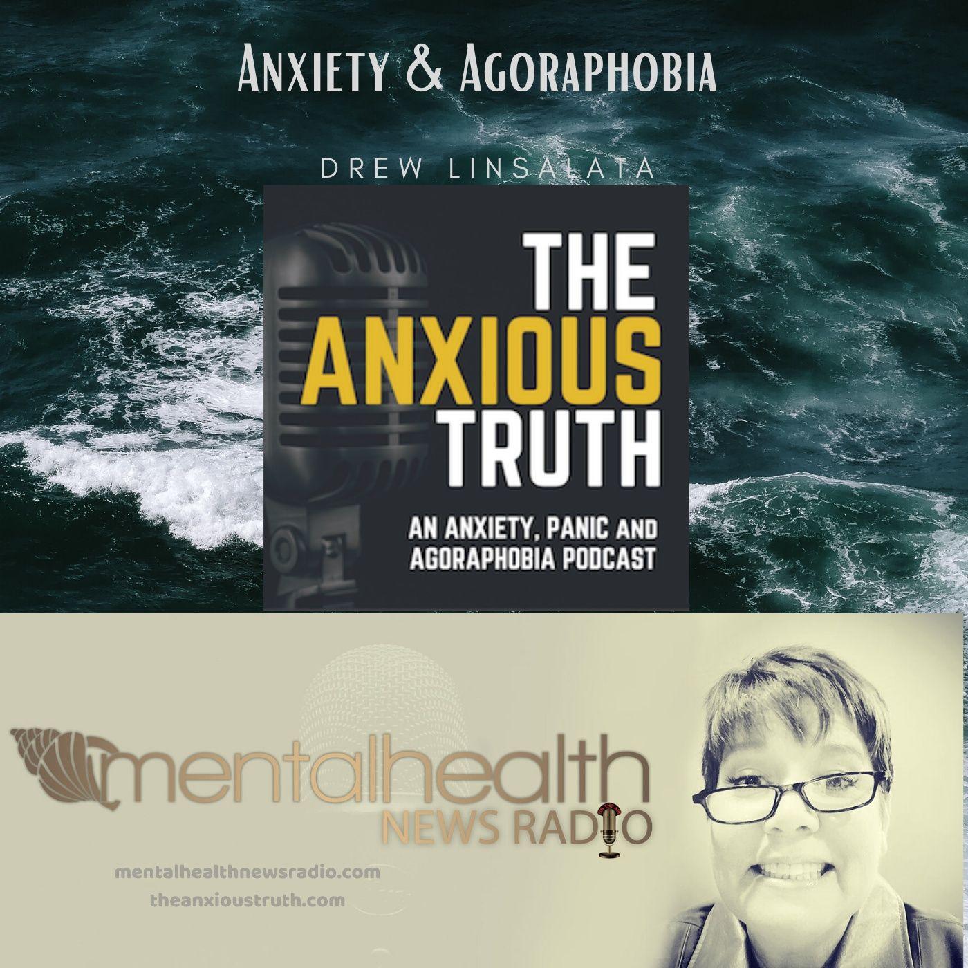 Mental Health News Radio - Anxiety and Agoraphobia with Drew Linsalata