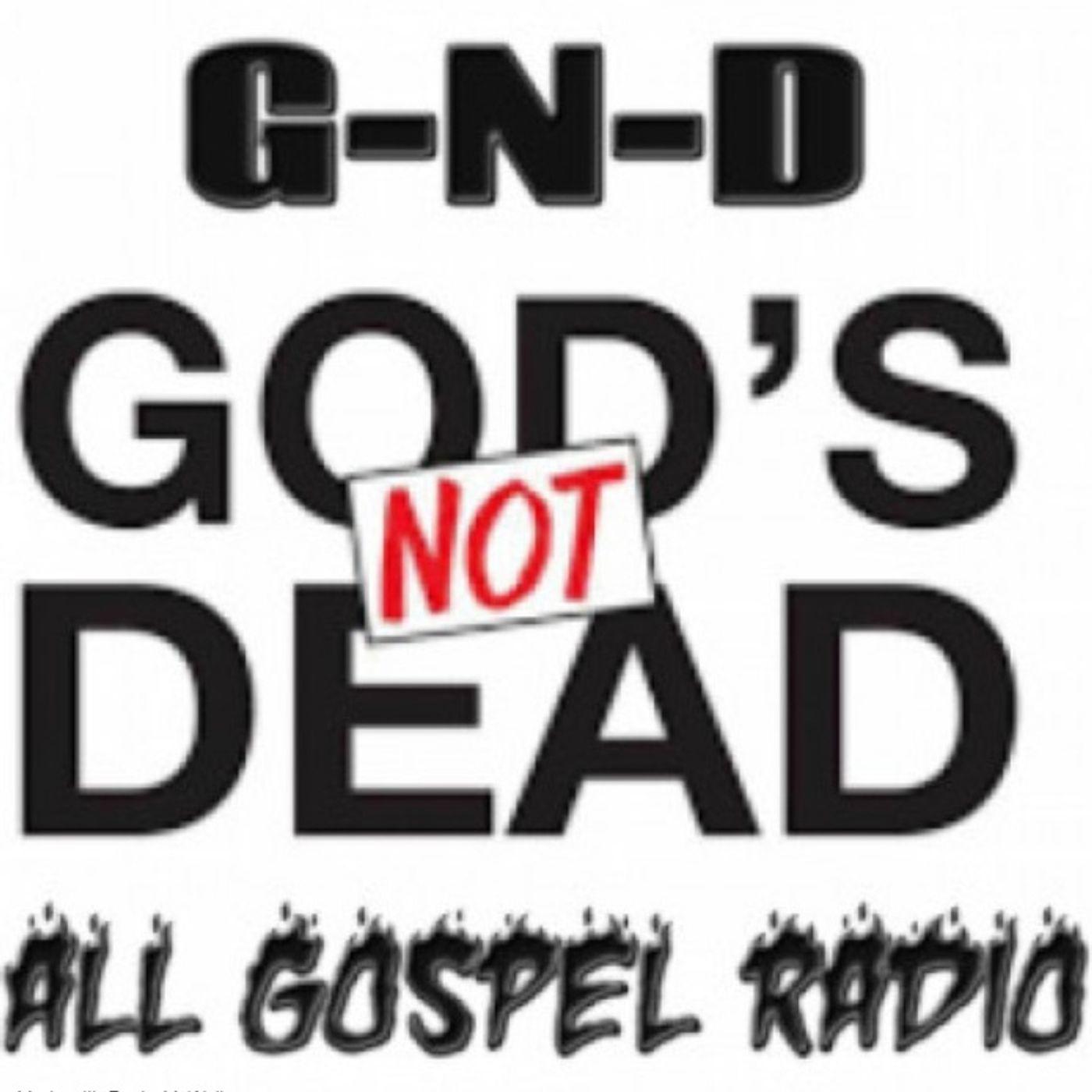 "G-N-D: All gospel radio: ""God's Not Dead:G.N.D All Gospel Radio"