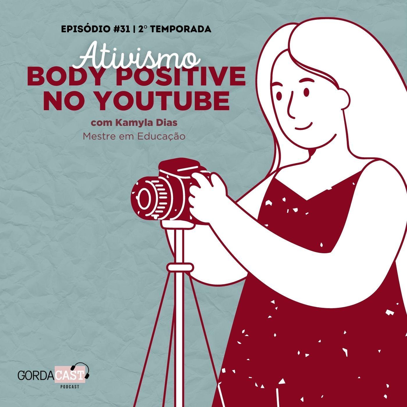 GordaCast #31   Ativismo Body Positive no YouTube com a Mestre em Educação Kamyla Dias