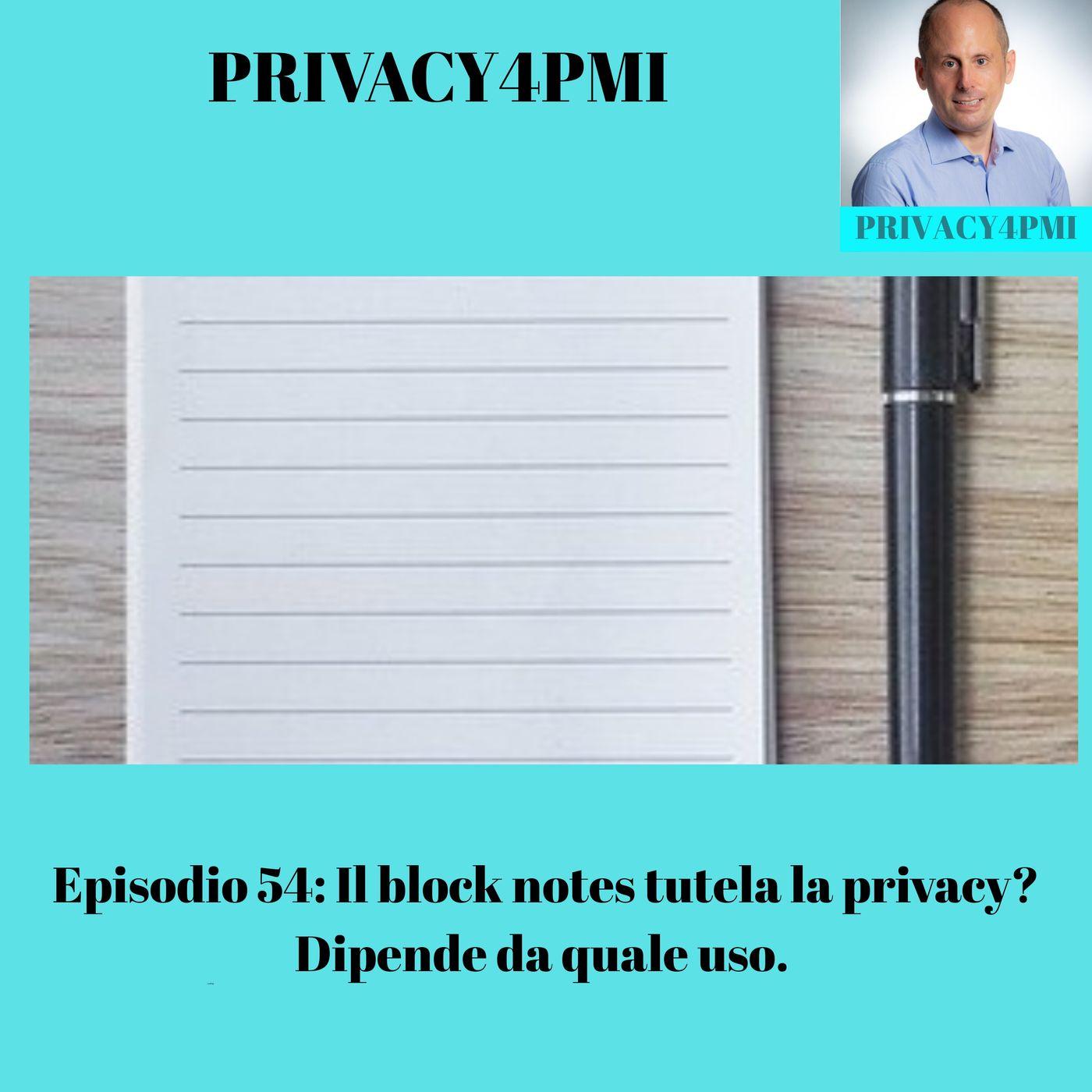 Episodio 54: Il block notes tutela la privacy? Dipende da quale uso.