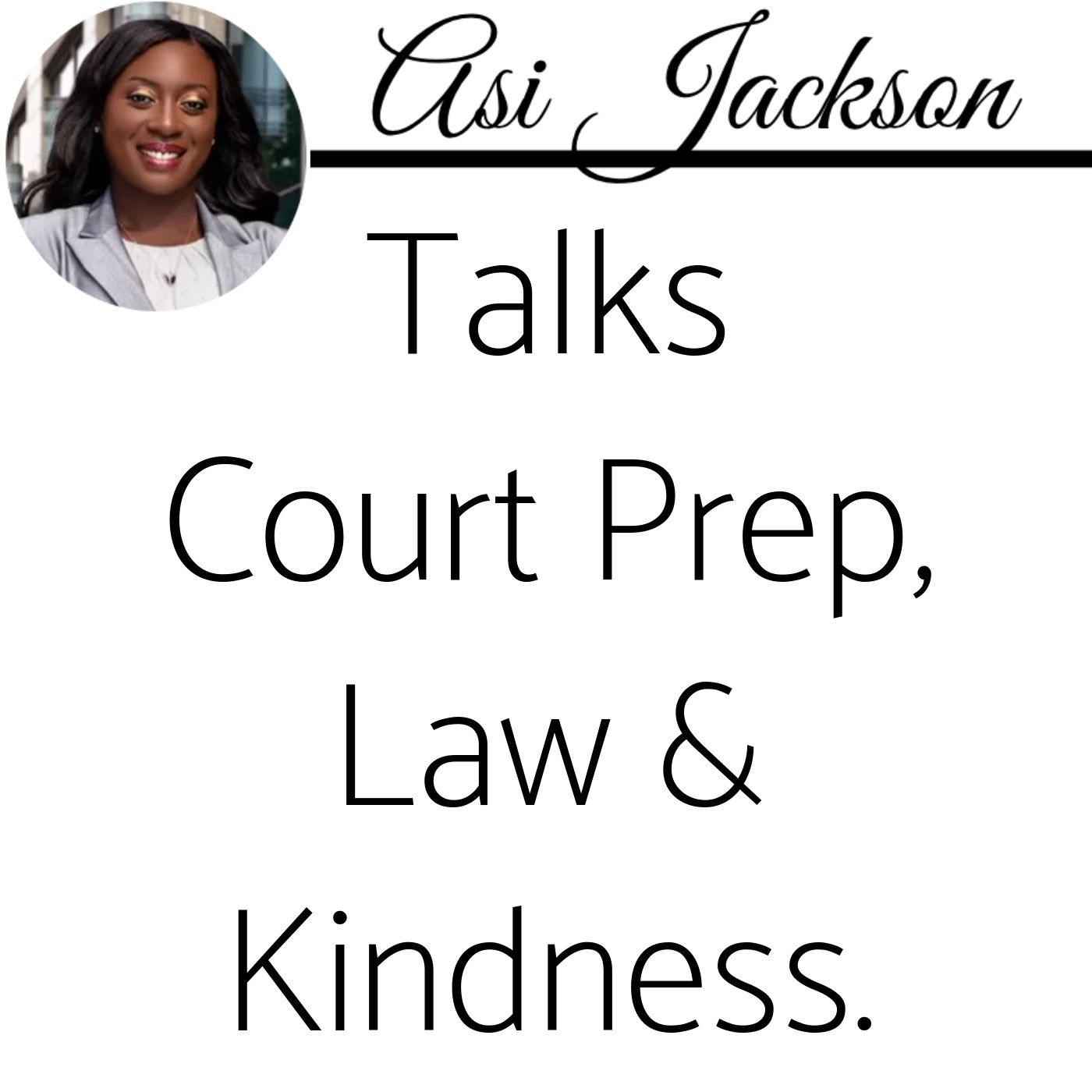 Episode 56: Part 3 of 3 - Asi Jackson Talks Court Prep, Law & Kindness.