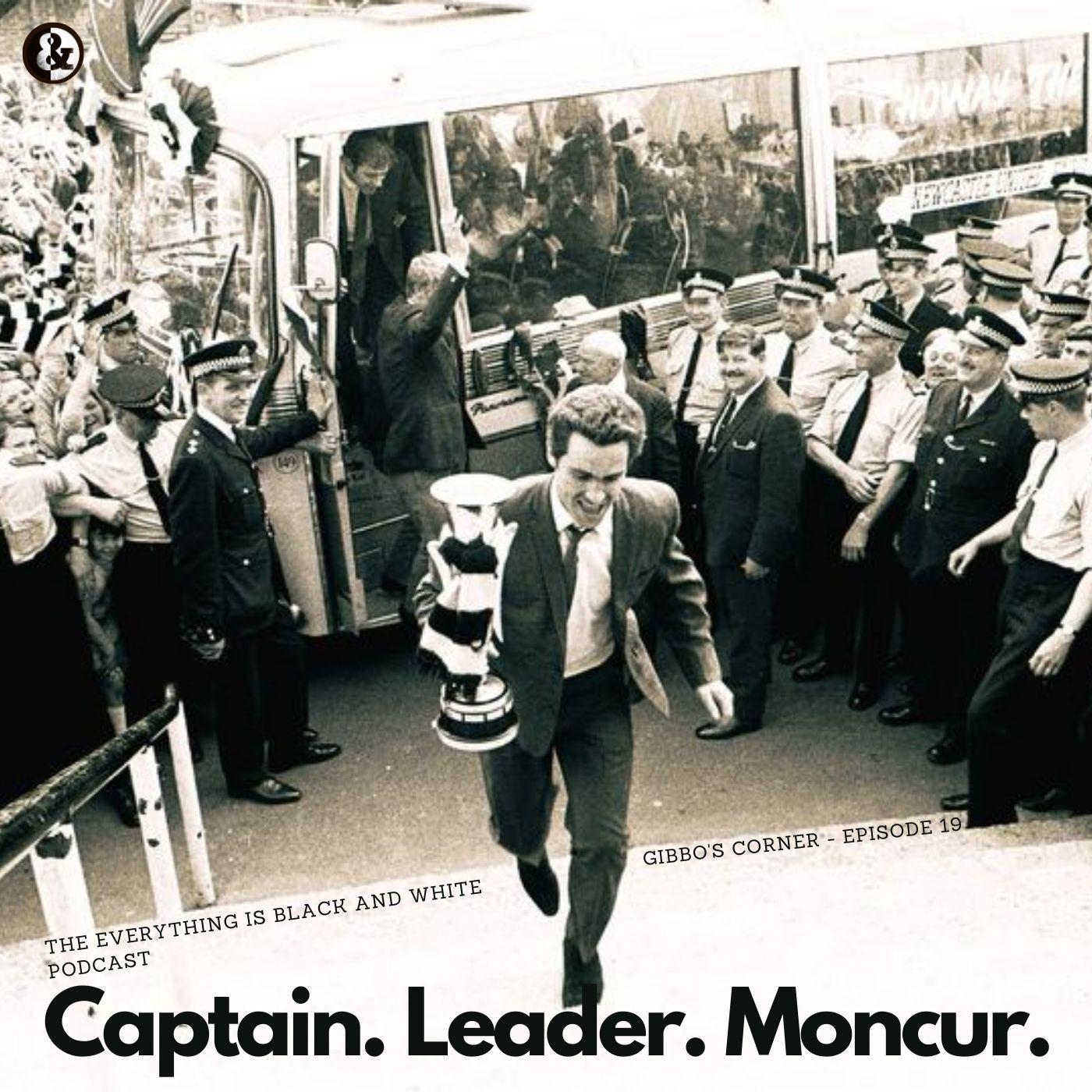 Gibbo's Corner #19 - Captain. Leader. Moncur