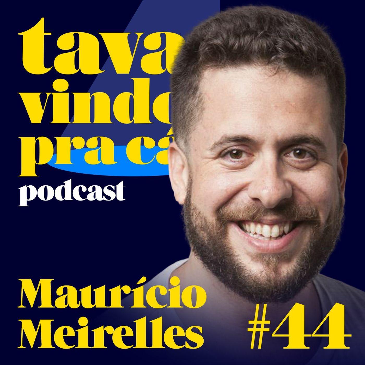 #44 Maurício Meirelles - Tava Vindo Pra Cá