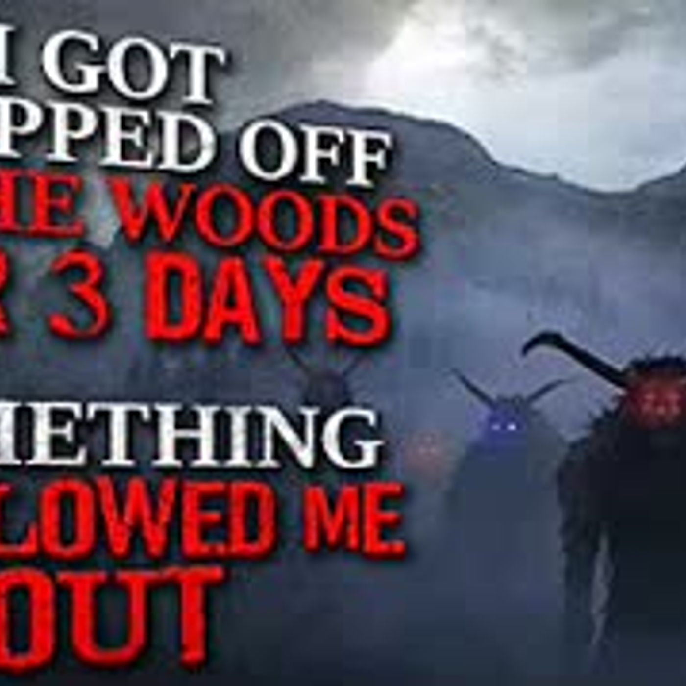 """I was dropped off in the woods for three days. Something followed me out"" Creepypasta"