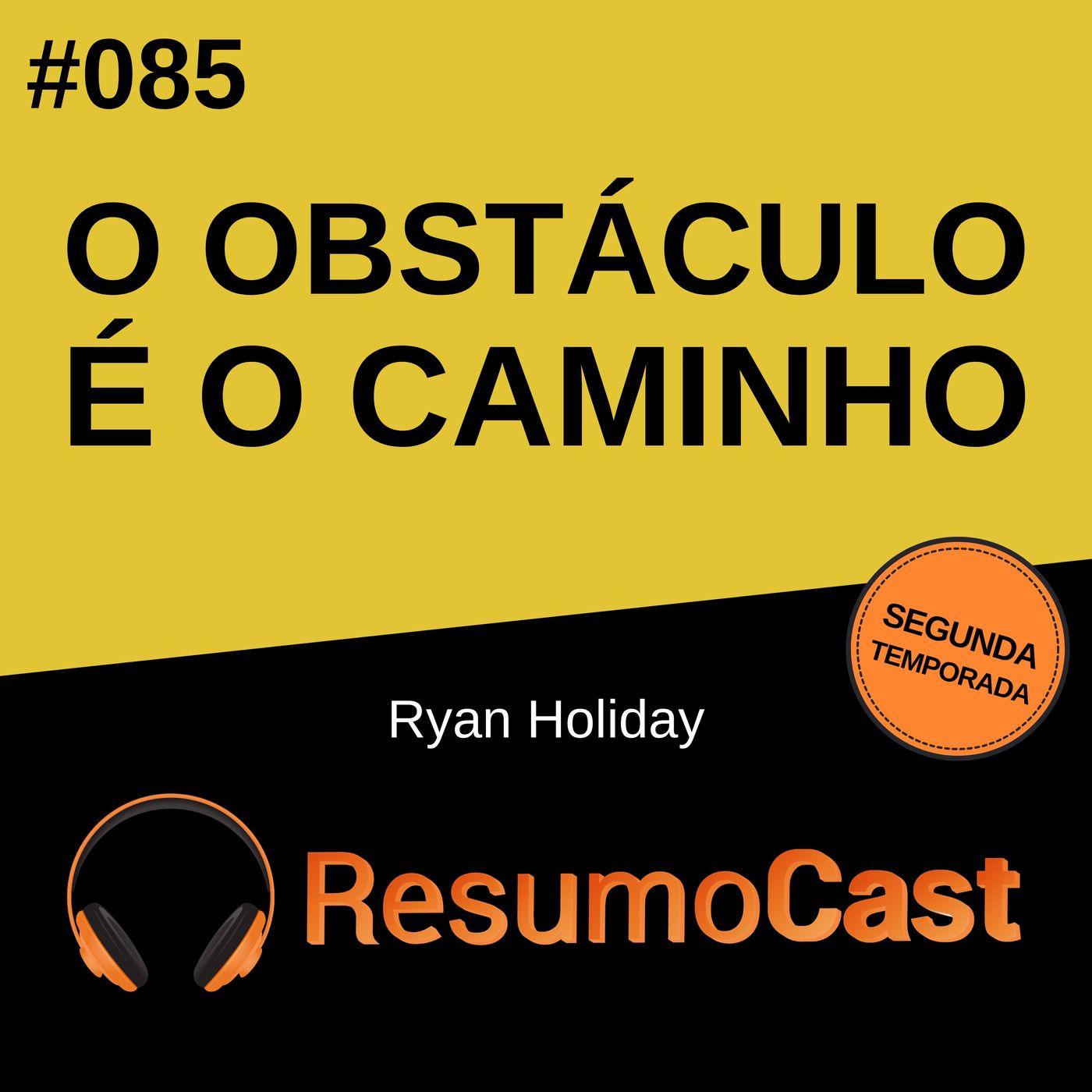 T2#085 O obstáculo é o caminho | Ryan Holiday