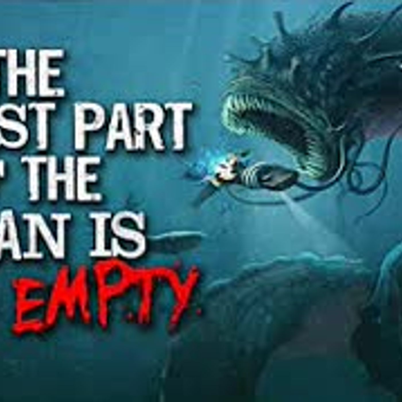 """The Deepest Part of the Ocean is NOT Empty"" Creepypasta"
