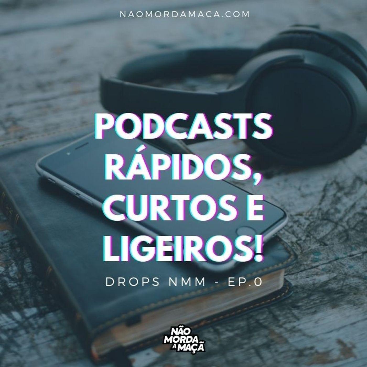 Podcasts rápidos, curtos e ligeiros!