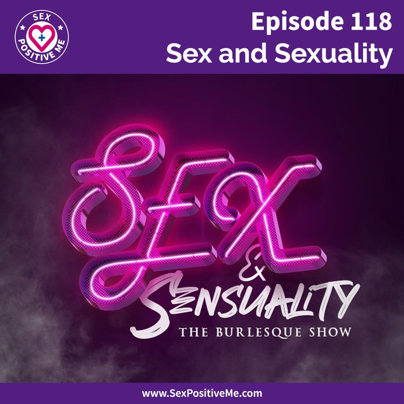 Sex Positive Me - E118: Sex and Sexuality, The Burlesque Show