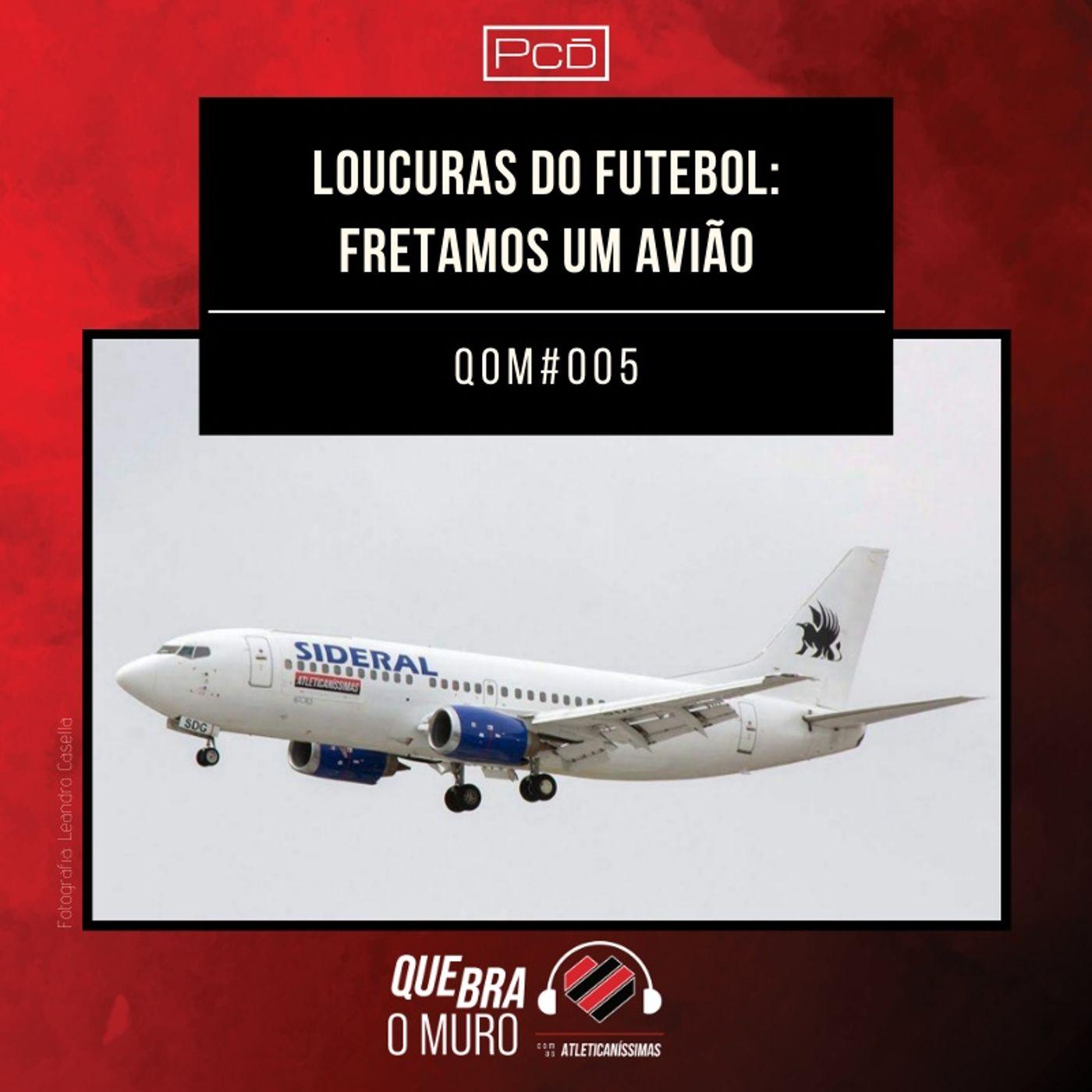 #005 - LOUCURAS DO FUTEBOL: FRETAMOS UM AVIÃO