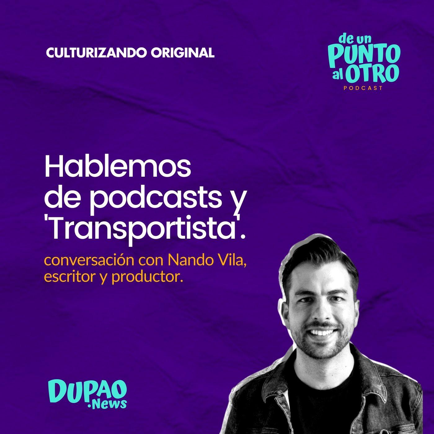 E44 • Hablemos de podcasts... y 'Transportista', con Nando Vila • DUPAO.news
