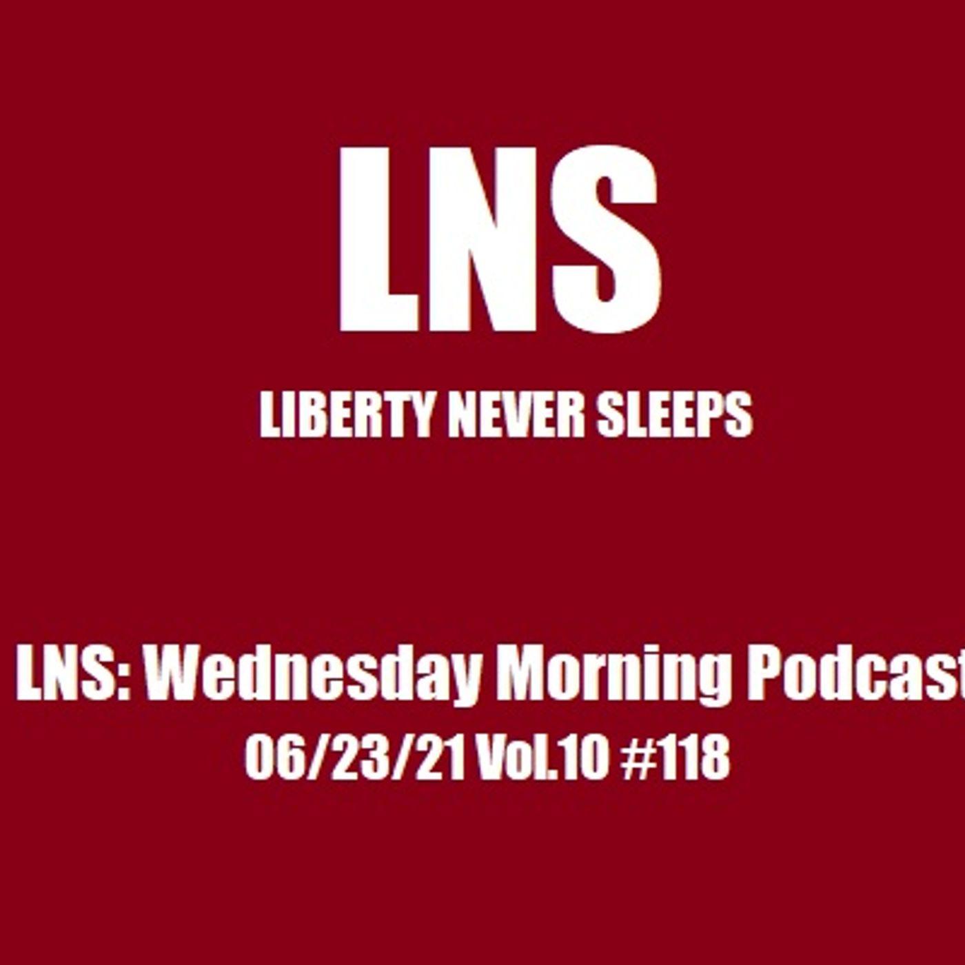 LNS: Wednesday Morning Podcast 06/23/21 Vol.10 #118