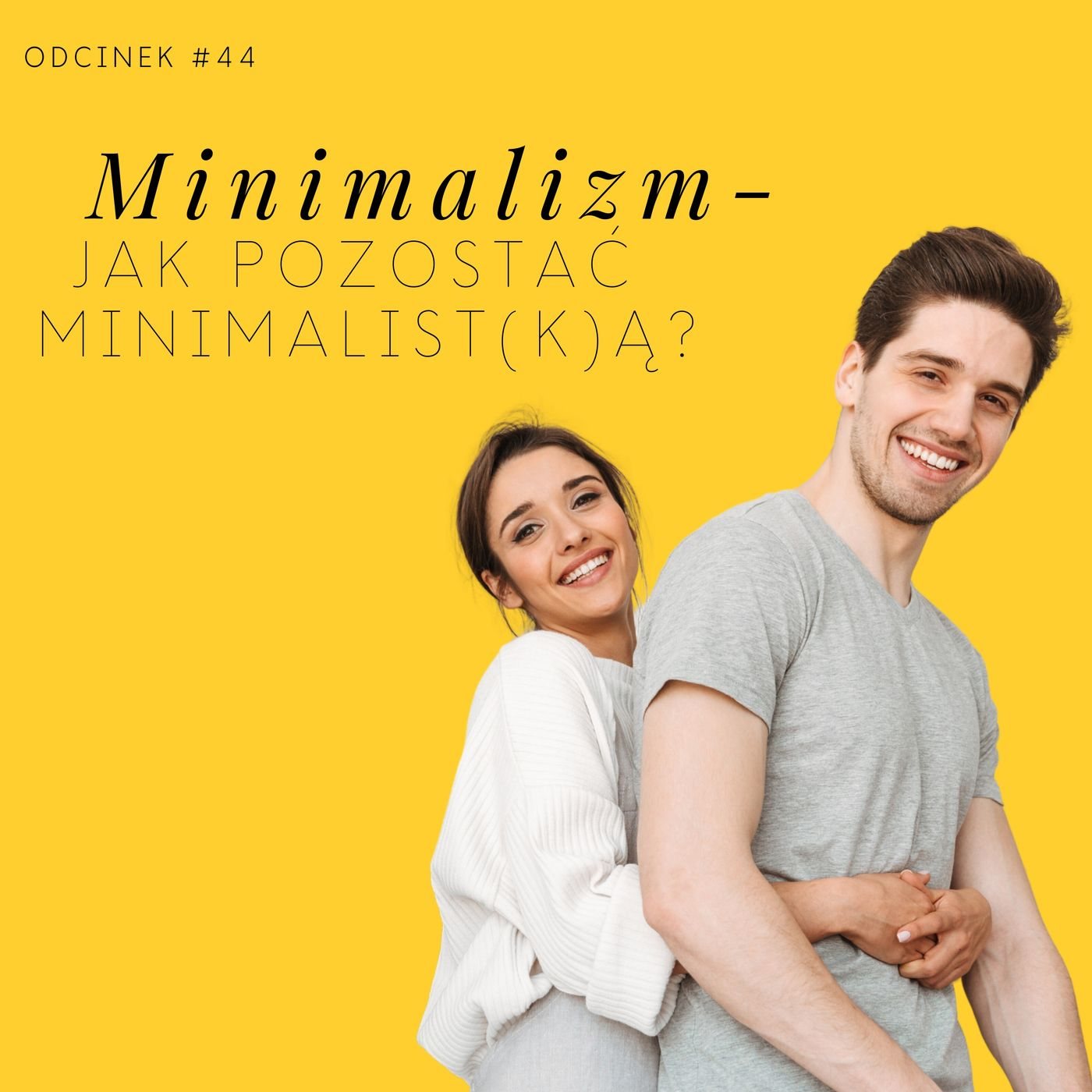 #44 Jak pozostać minimalist(k)ą? - minimalizm
