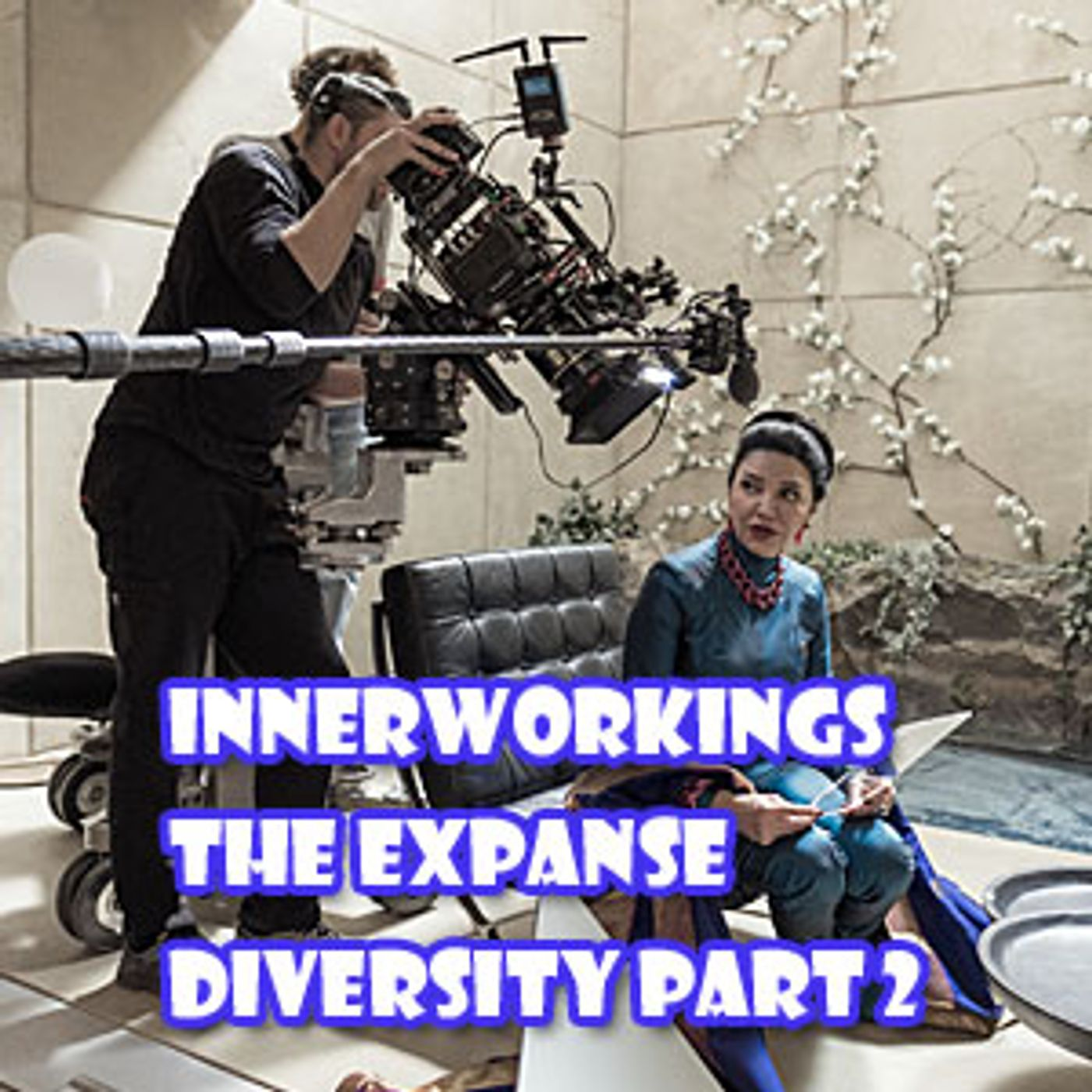 The Innerworkings Episode 4 The Expanse Diversity Part Two