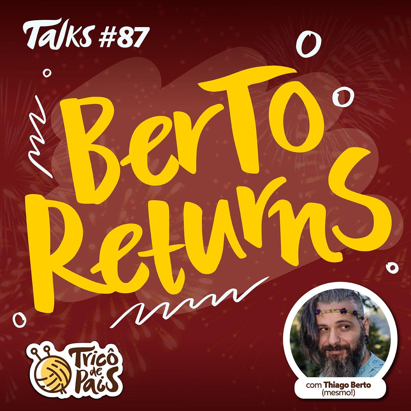 Tricô Talks 087 - Berto Returns