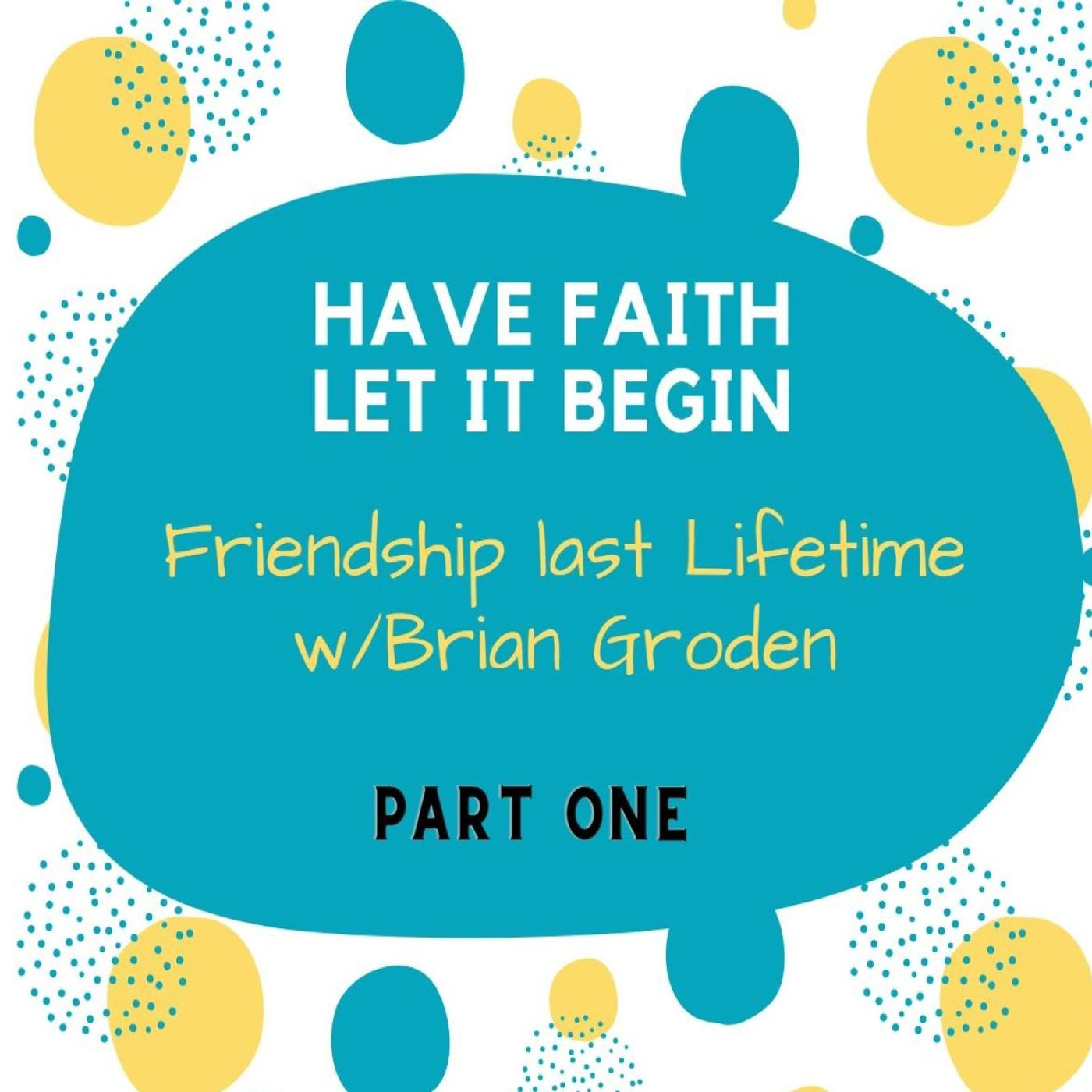 Friendship last a Lifetime part 1 with Brian Groden