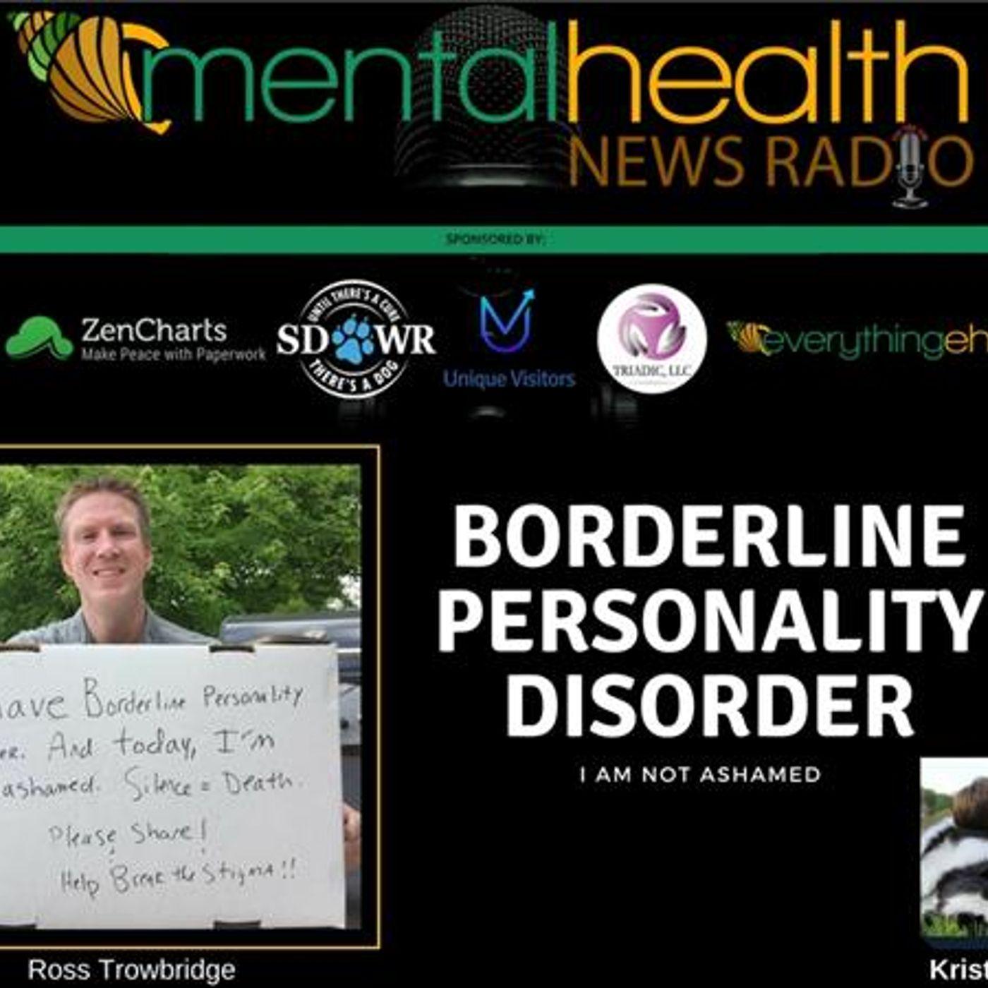 Mental Health News Radio - Borderline Personality Disorder: I Am Not Ashamed With Ross Trowbridge