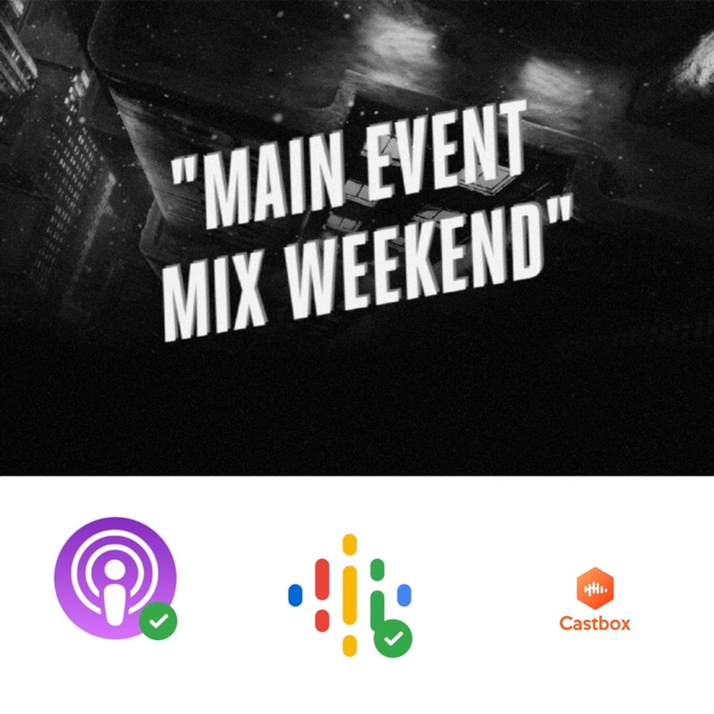 Episode 216 - Main Event Holiday Mix Weekend