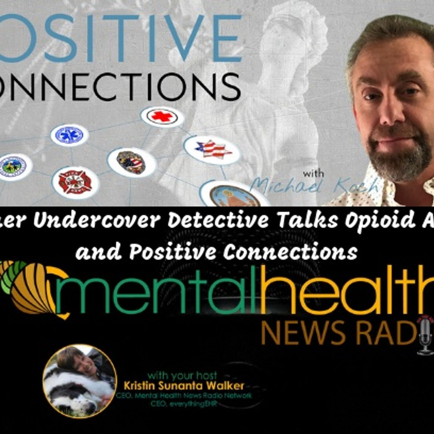Mental Health News Radio - Former Undercover Detective Talks Opioid Abuse and Positive Connections
