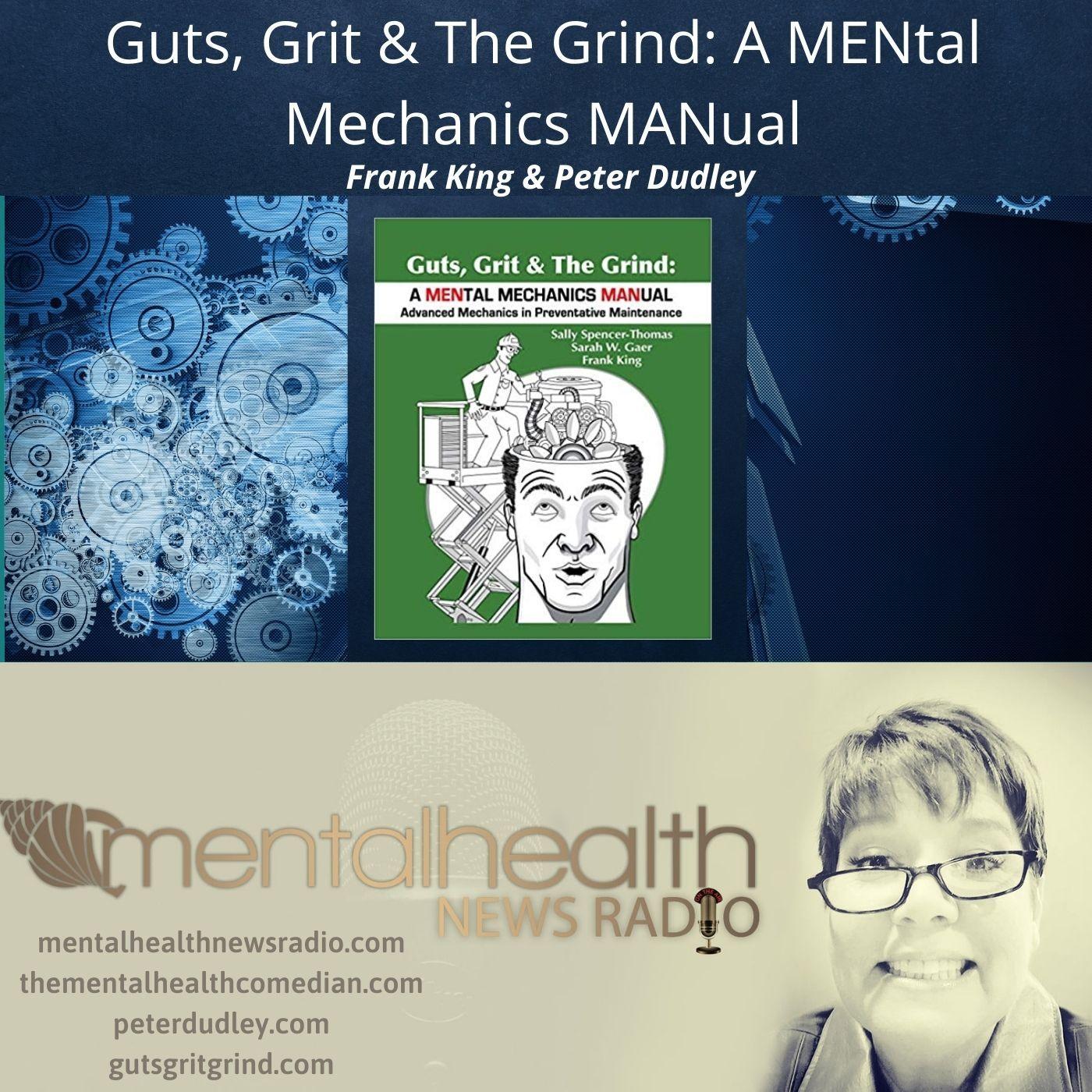 Mental Health News Radio - Guts, Grit & The Grind: A MENtal Mechanics MANual