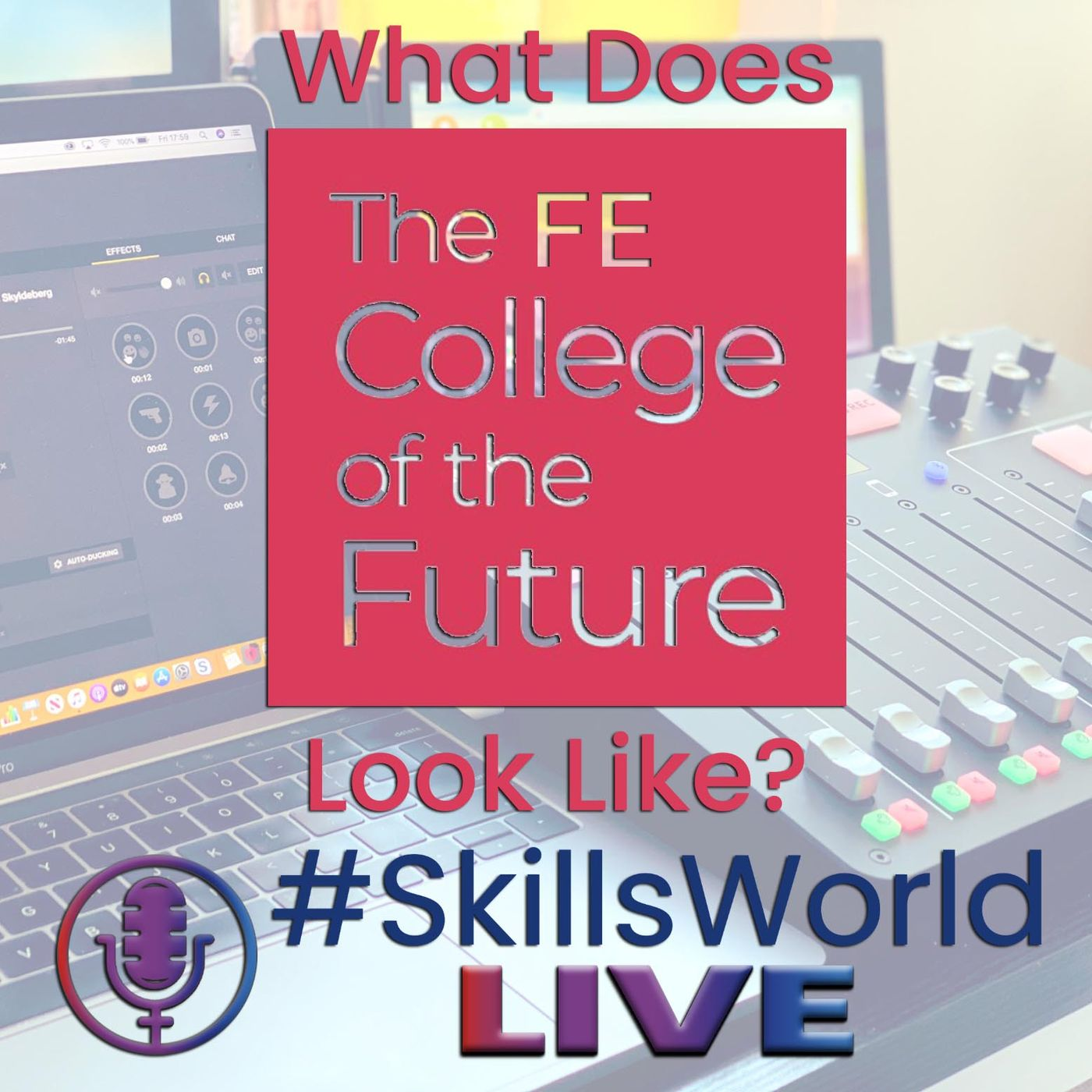 What does the FE College of the future look like? Episode 25: #SkillsWorldLIVE