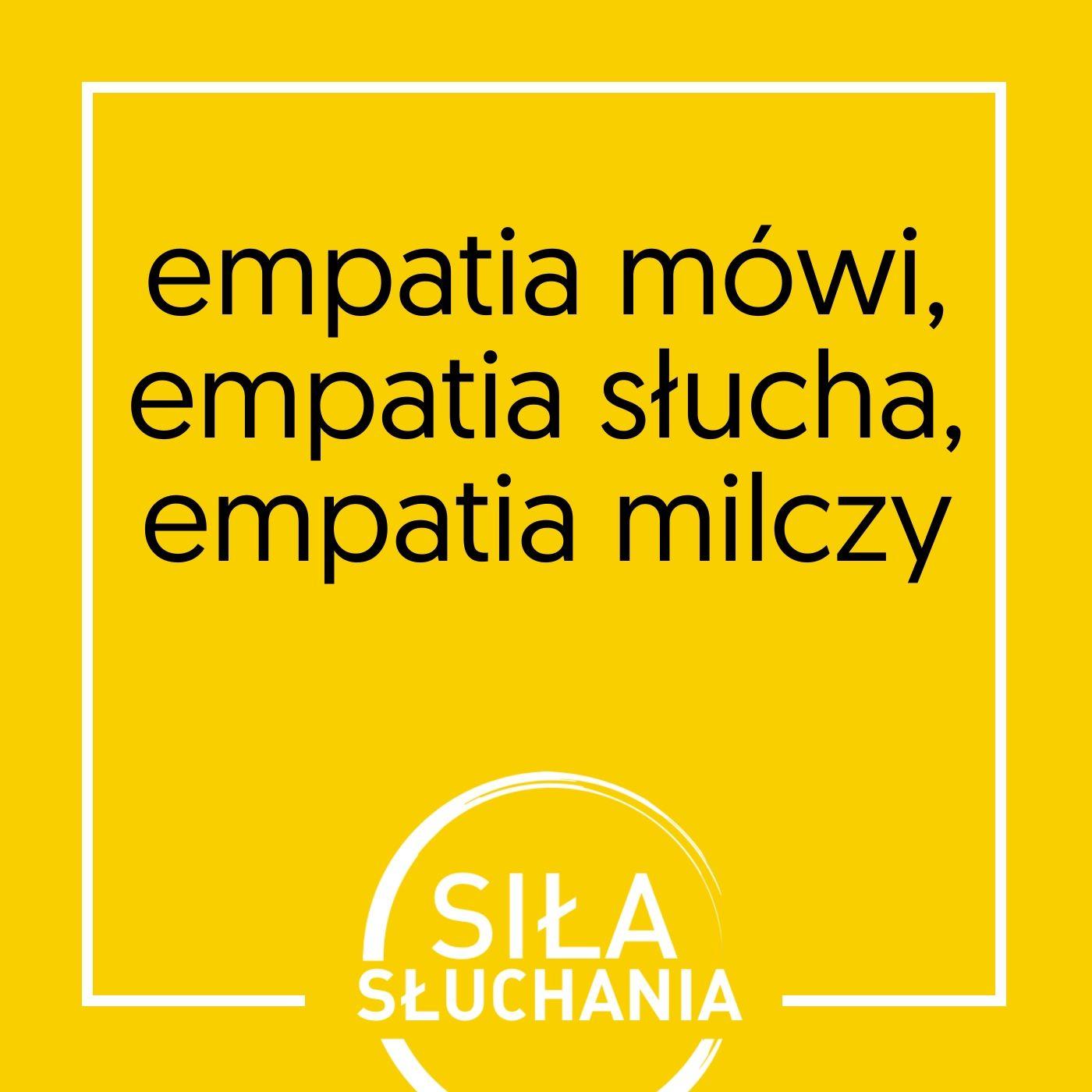 Empatia słucha, empatia mówi, empatia milczy