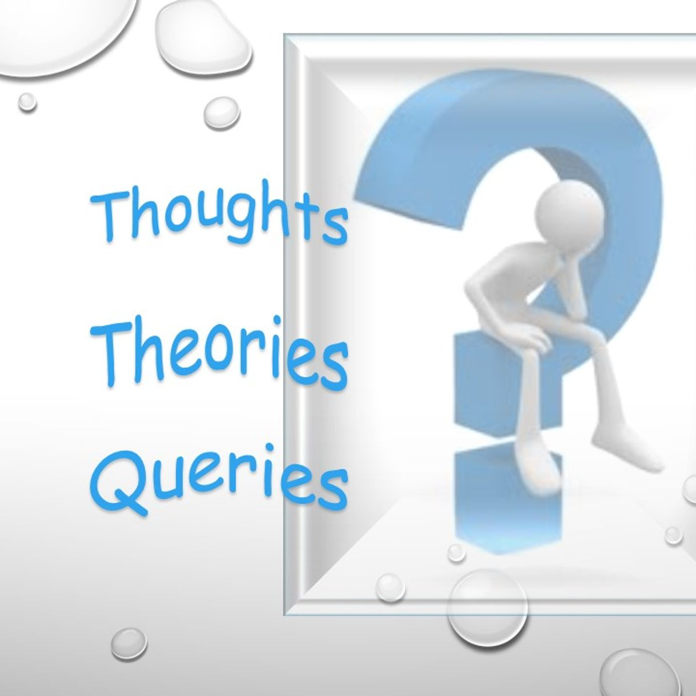 Thoughts, Theories & Queries with Steve