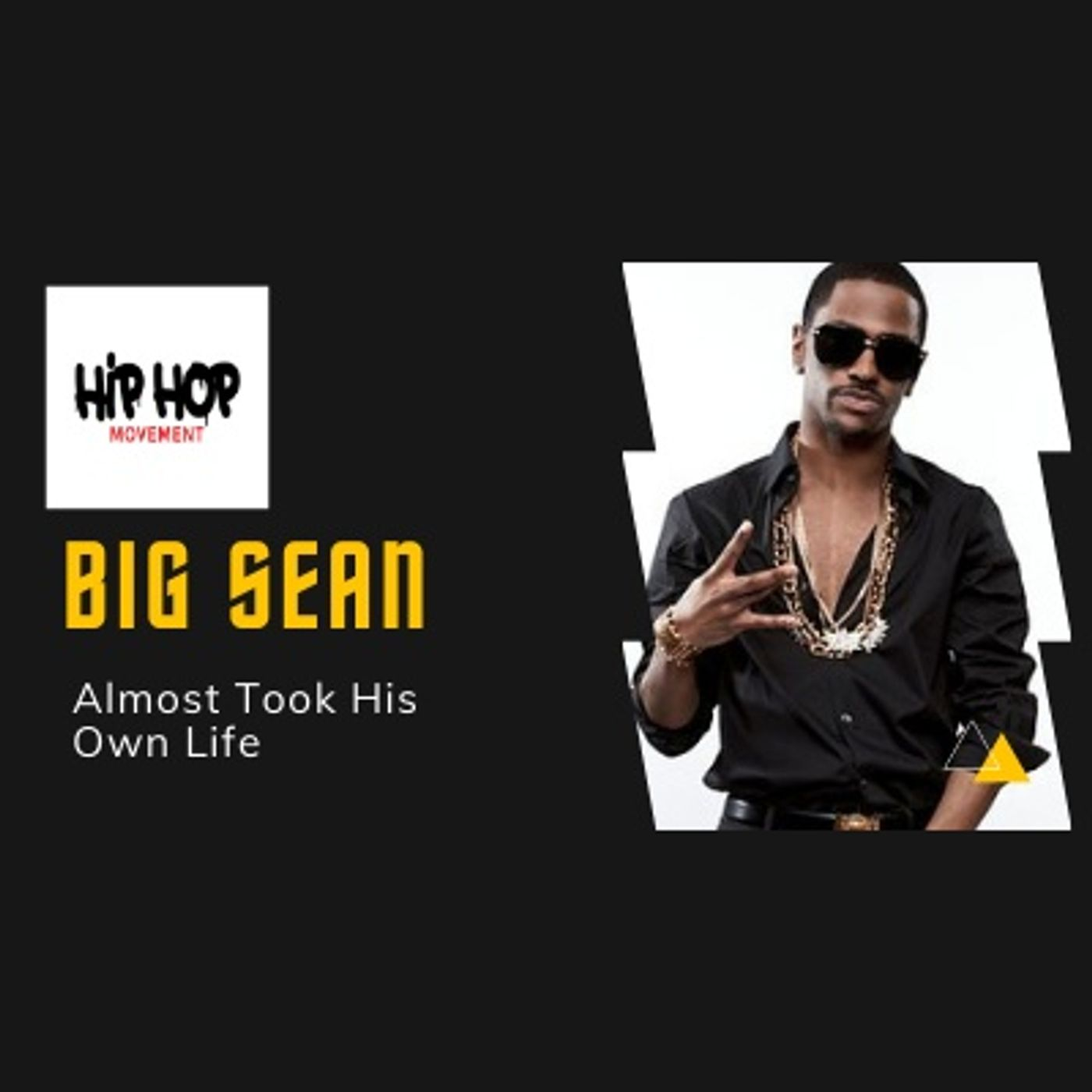 Episode 46 - Big Sean Almost Took His Own Life Contemplating Suicide, Hip Hop News