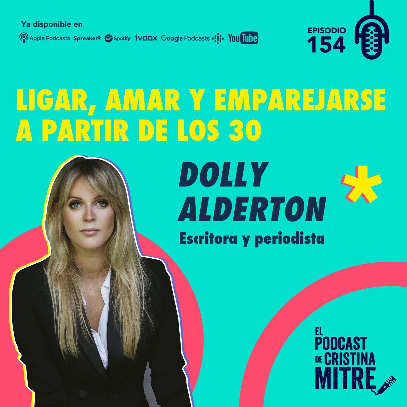 Ligar, amar y emparejarse a partir de los 30 con Dolly Alderton. Episodio 154