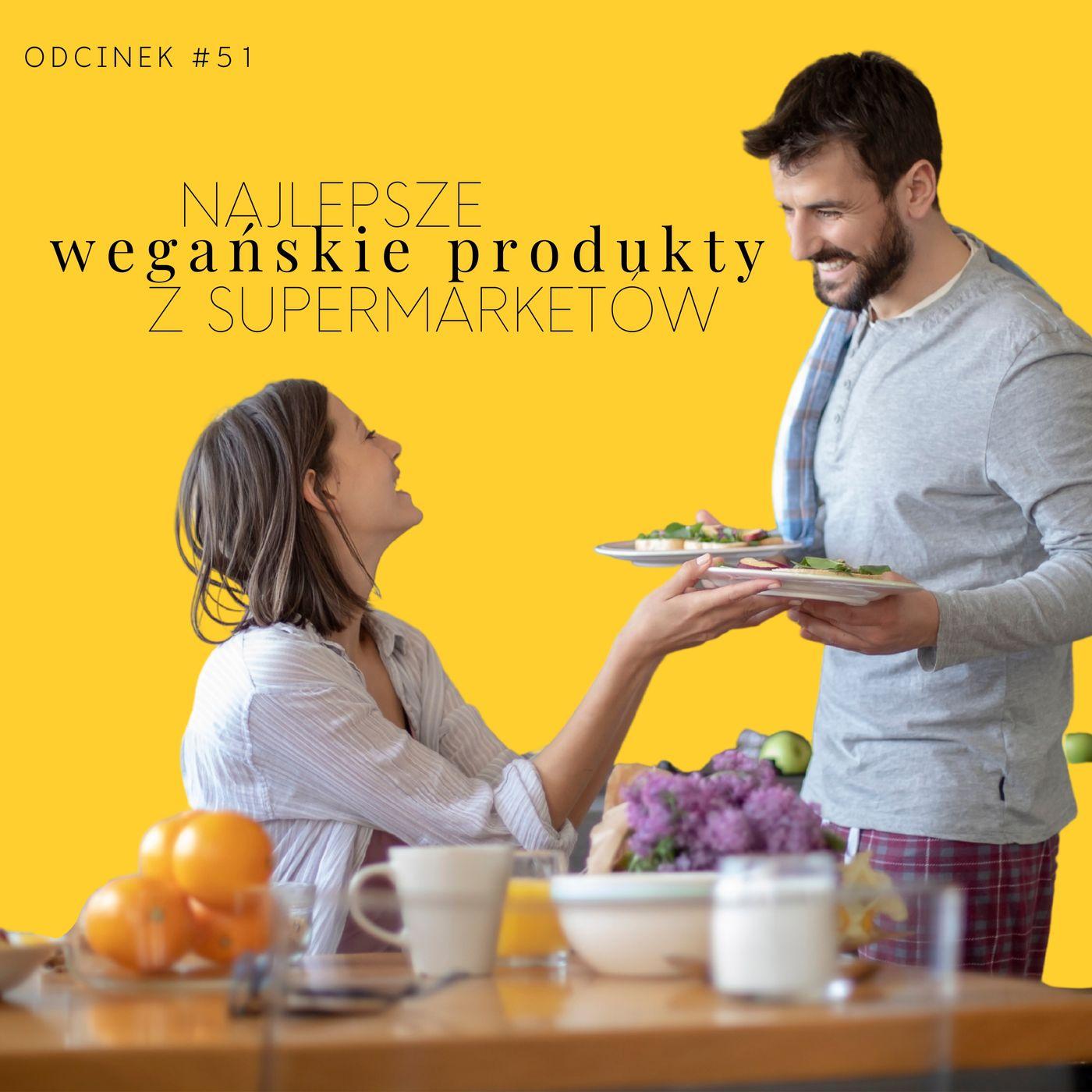 #51 Najlepsze wegańskie produkty z supermarketów