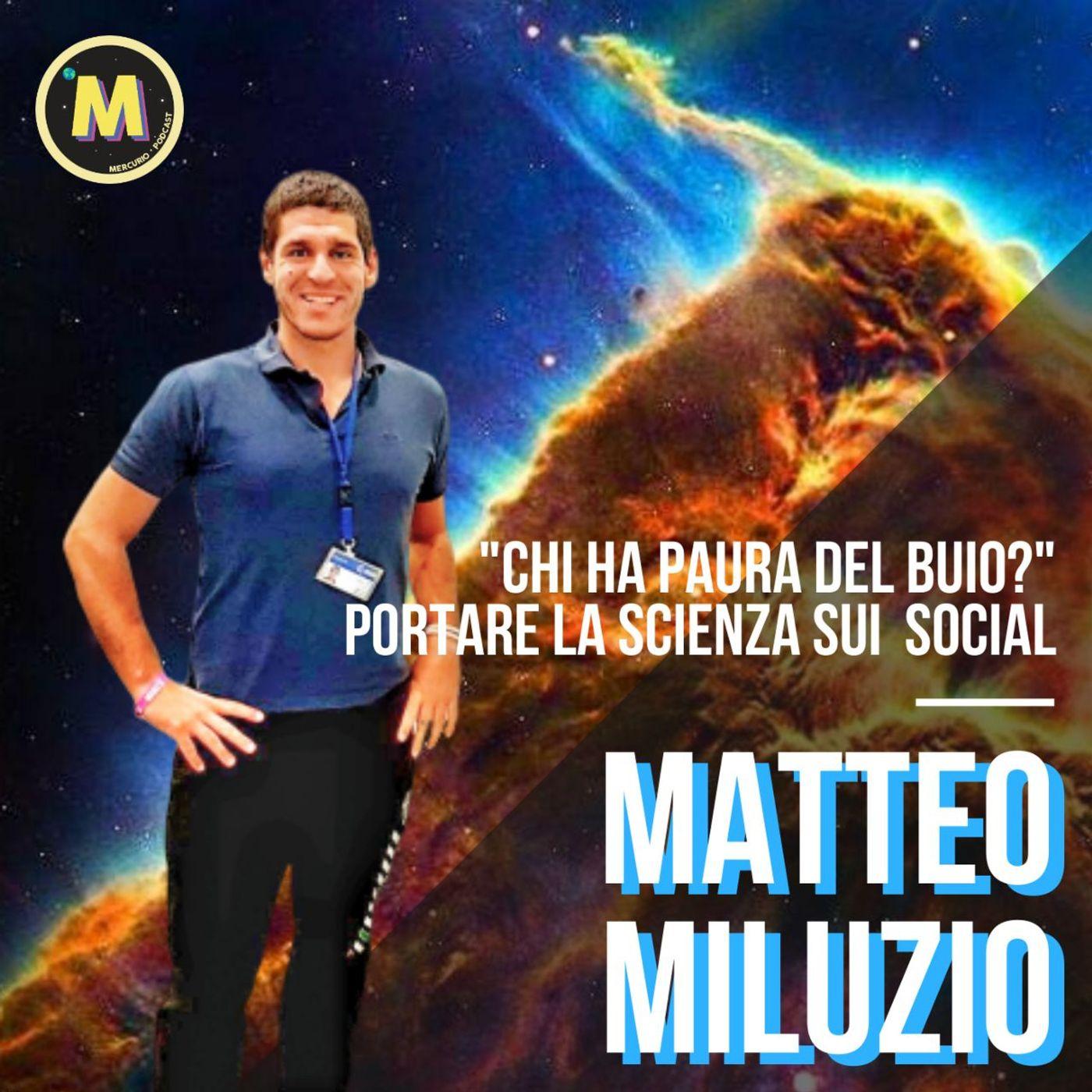 "#7 - ""Chi ha paura del buio?"", portare la scienza sui social   con Matteo Miluzio"