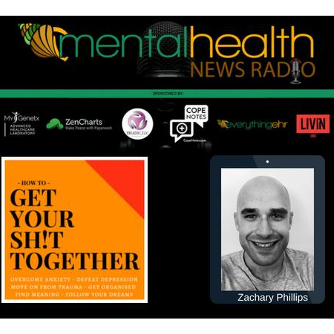 Mental Health News Radio - How To Get Your Sh!T Together with Zachary Phillips
