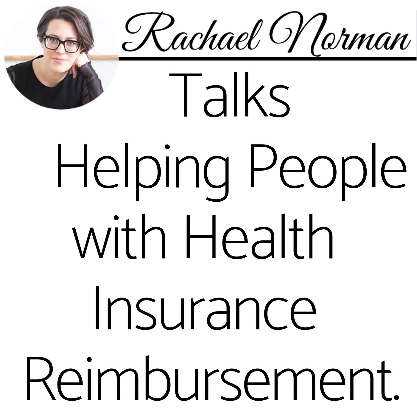 Part 3 of 3 Podcast Episode - Rachael Norman Talks Helping People with Health Insurance Reimbursement.
