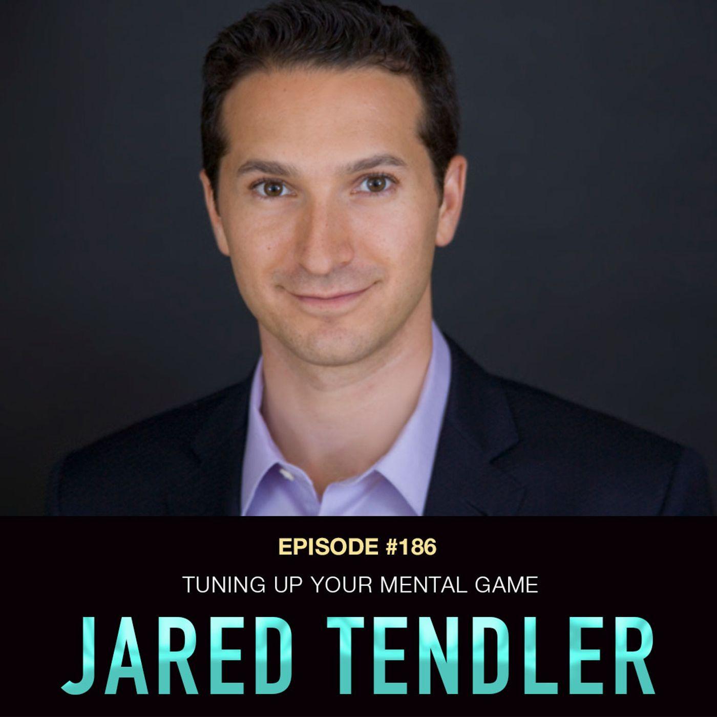 #186 Jared Tendler: Tuning Up Your Mental Game