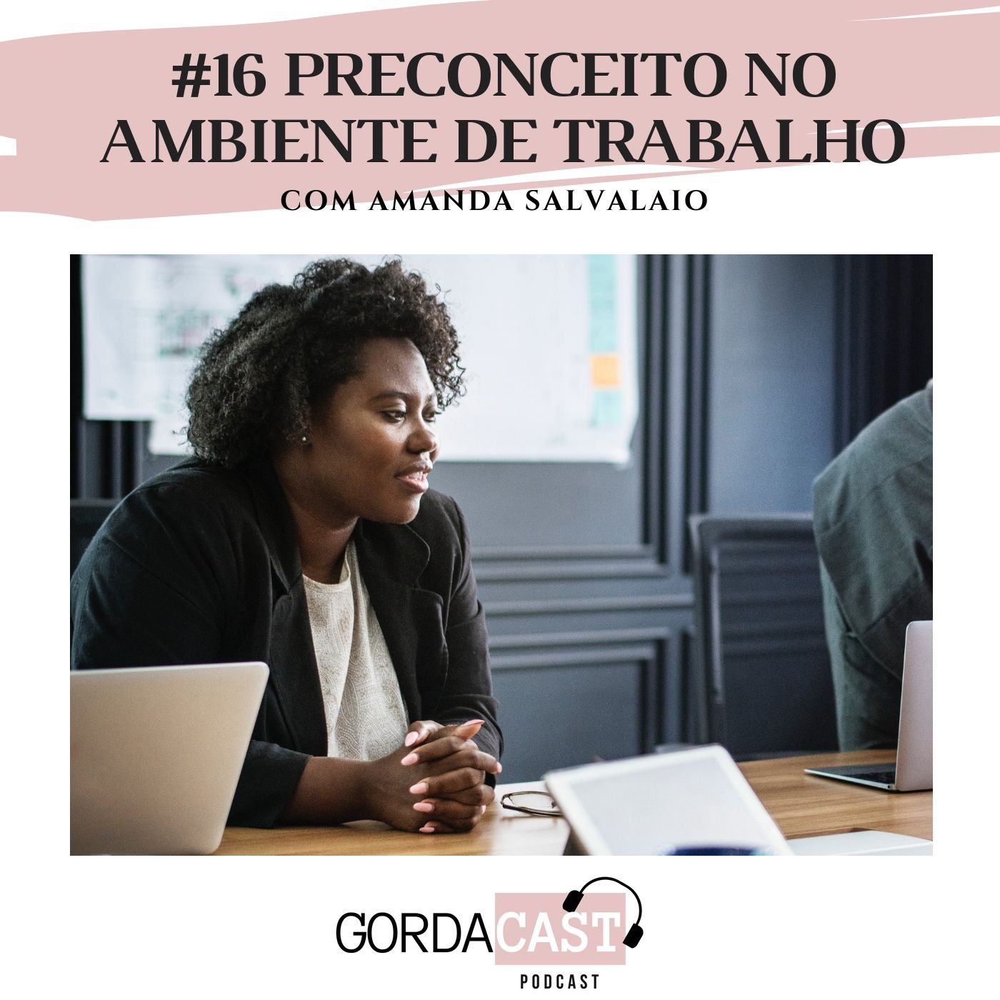 GordaCast #16   Preconceito no ambiente de trabalho