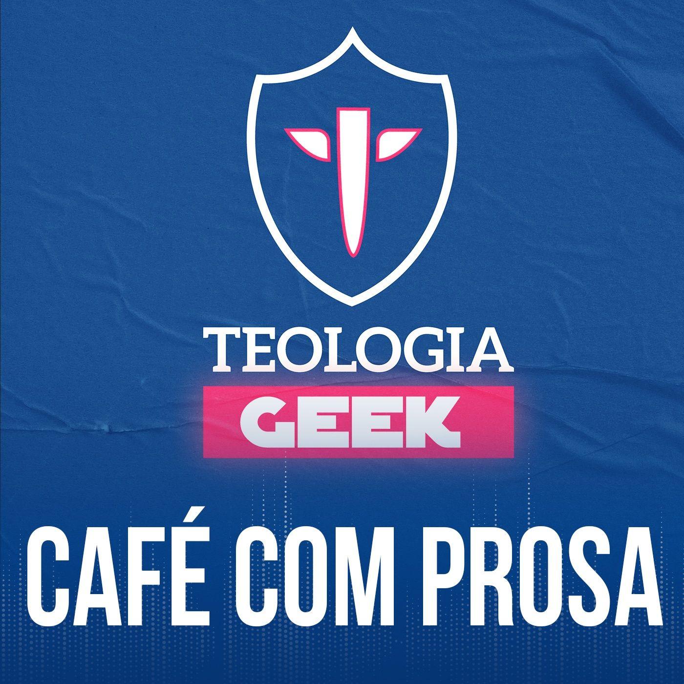 Teologia Geek | Café com prosa