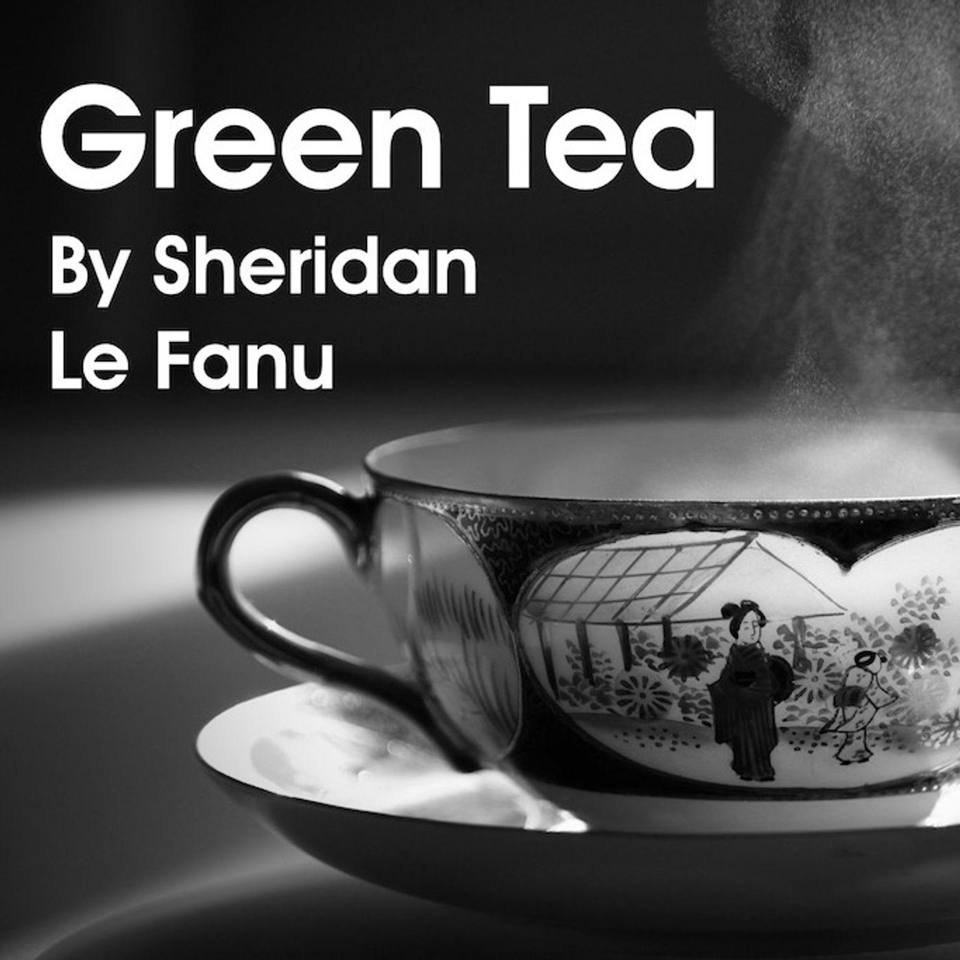 BONUS EPISODE - Green Tea by Sheridan Le Fanu
