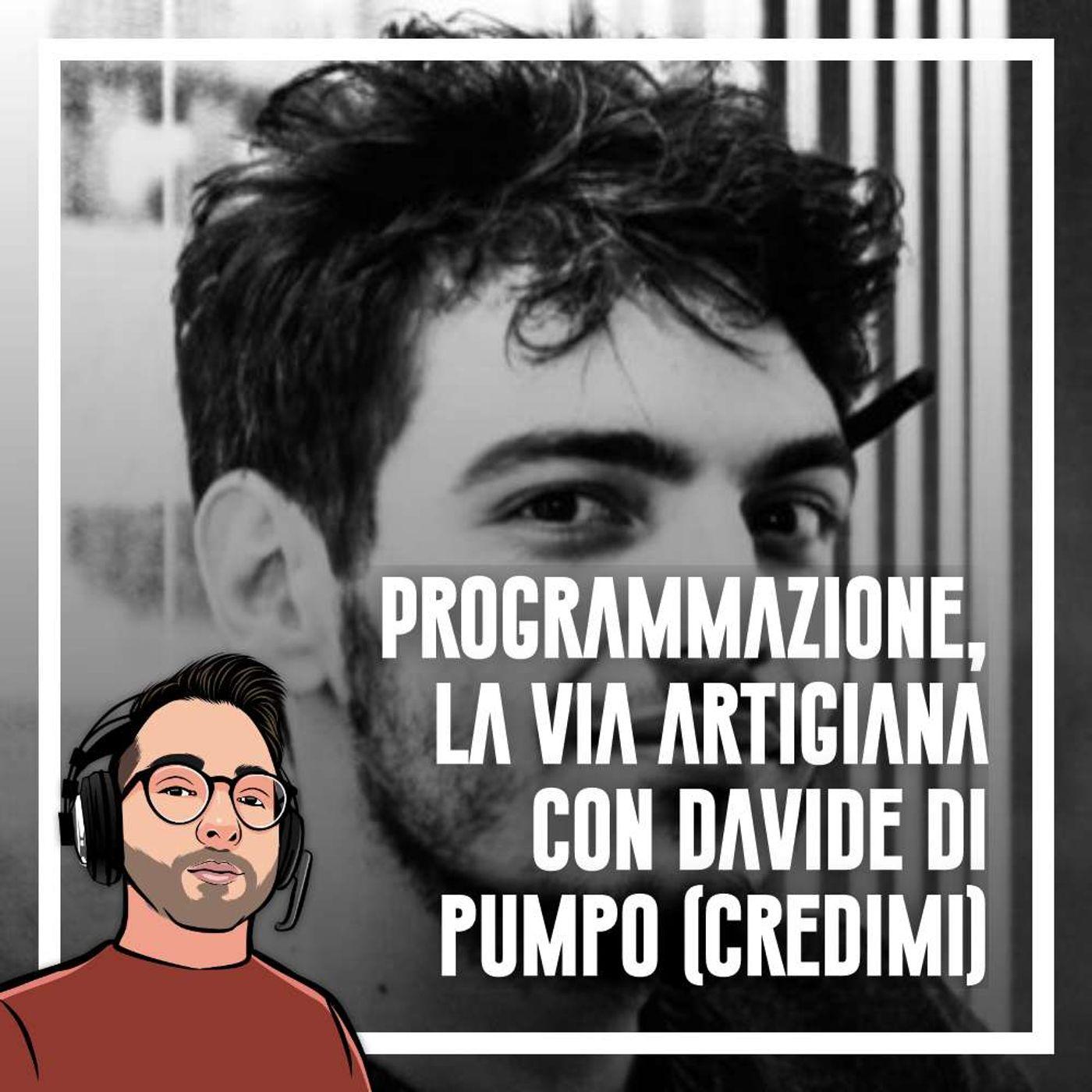 Ep.54 - Programmazione, la via artigiana con Davide Di Pumpo (Credimi)
