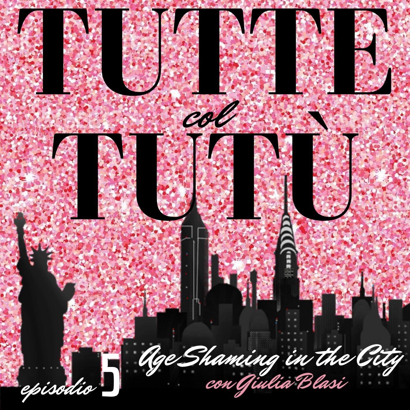 Episodio 5: Age Shaming in the City - con Giulia Blasi