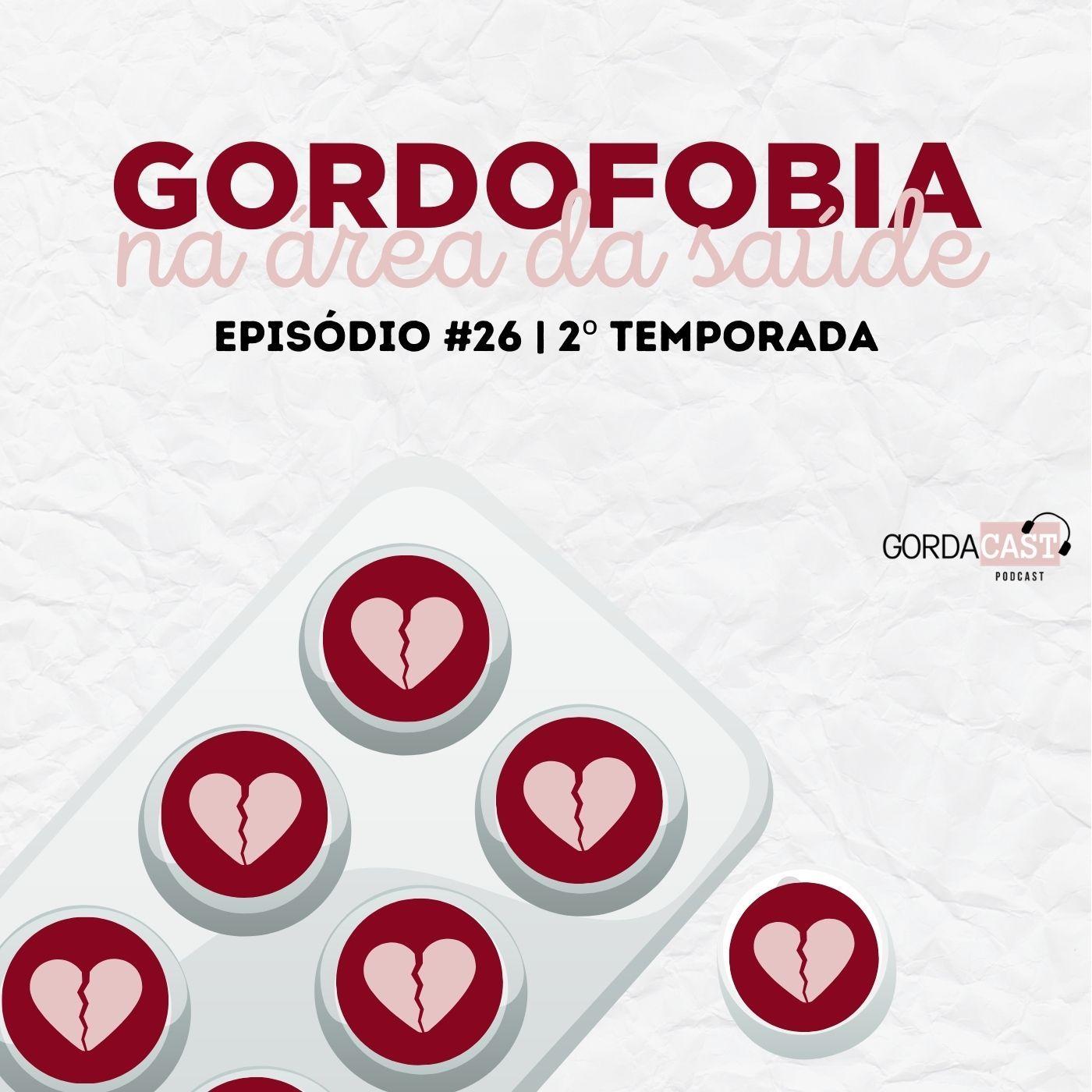 GordaCast #26   Gordofobia na área da saúde com @nutriforadopadrao