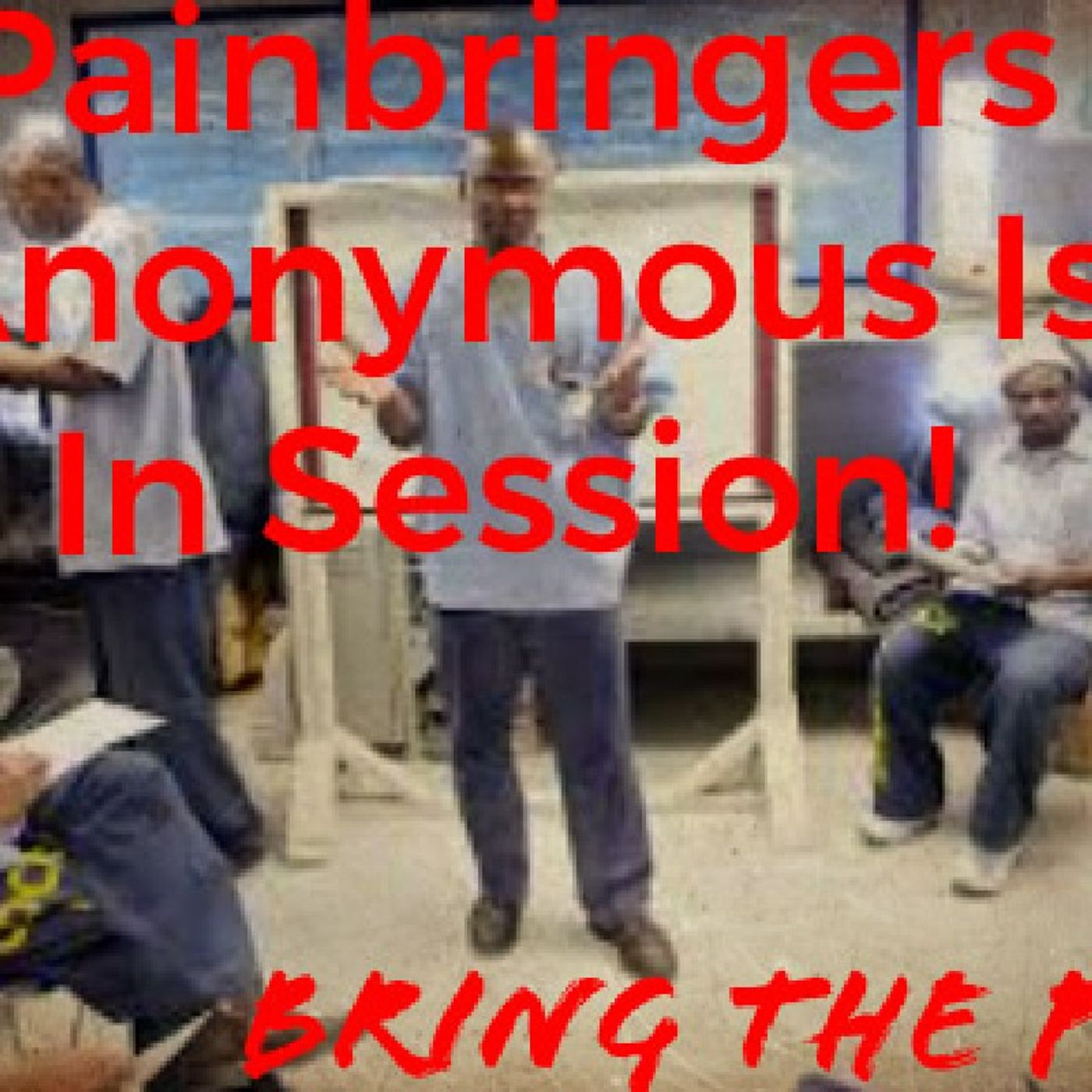 Bring The PAIN! Painbringers Anonymous Is In Session