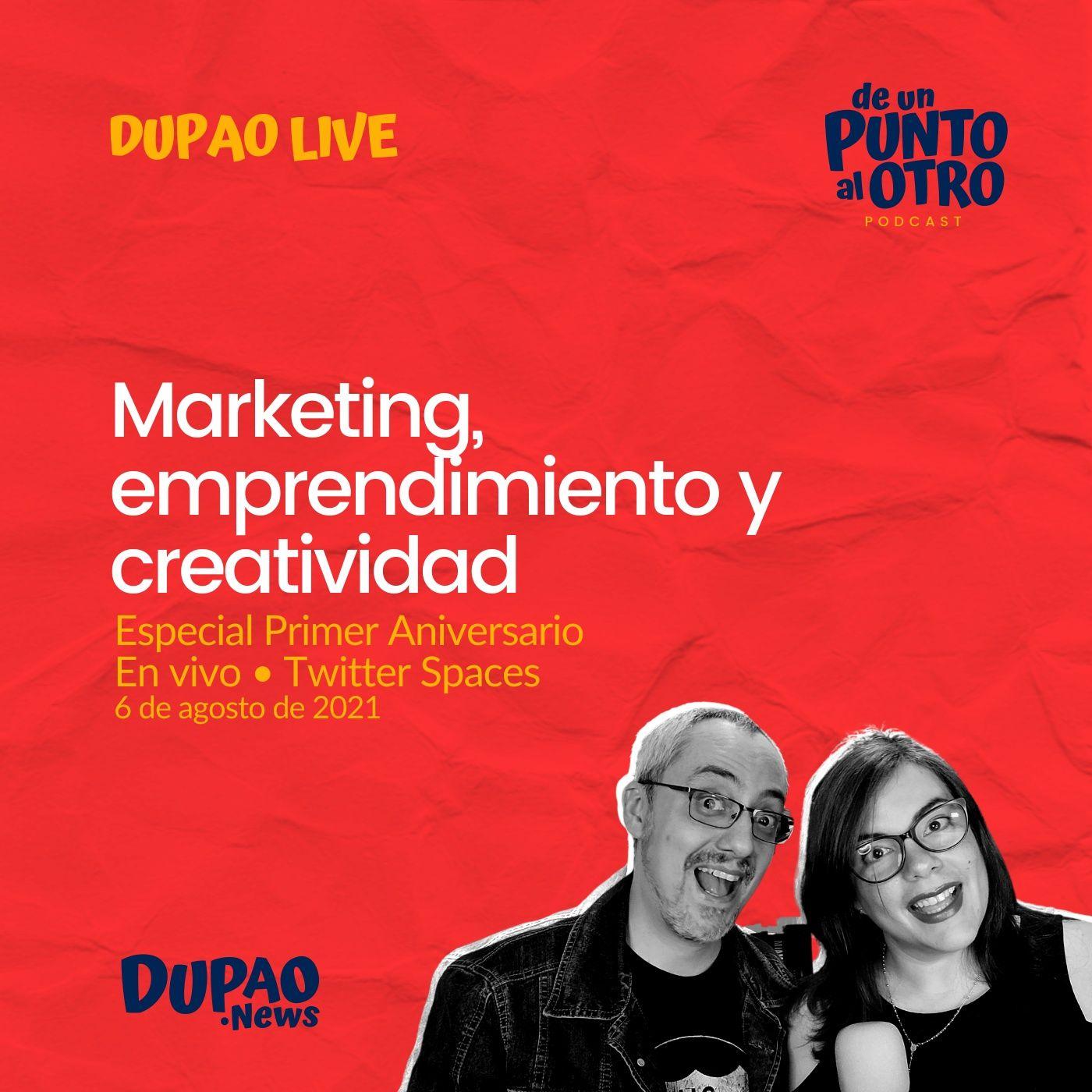 LIVE 02 • Marketing, emprendimiento y creatividad: especial aniversario 'De un punto al otro' • DUPAO.news