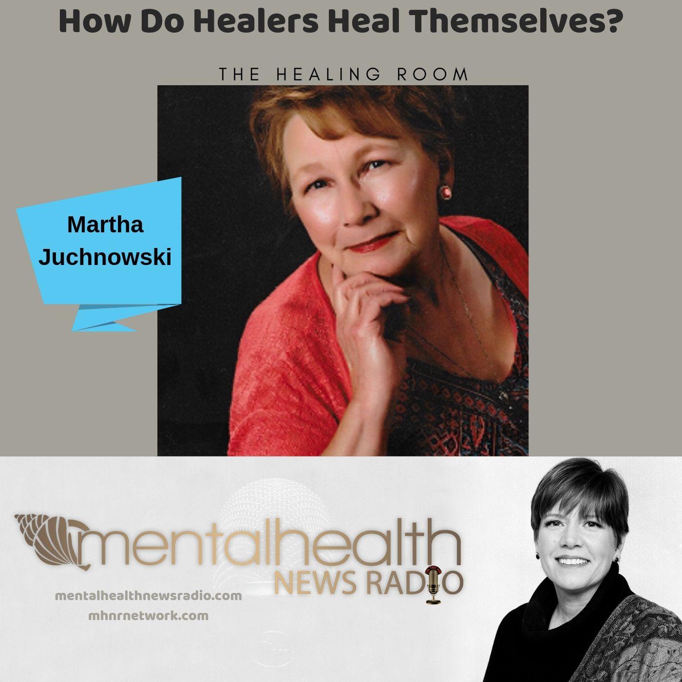 Mental Health News Radio - The Healing Room: How Do Healers Heal Themselves?