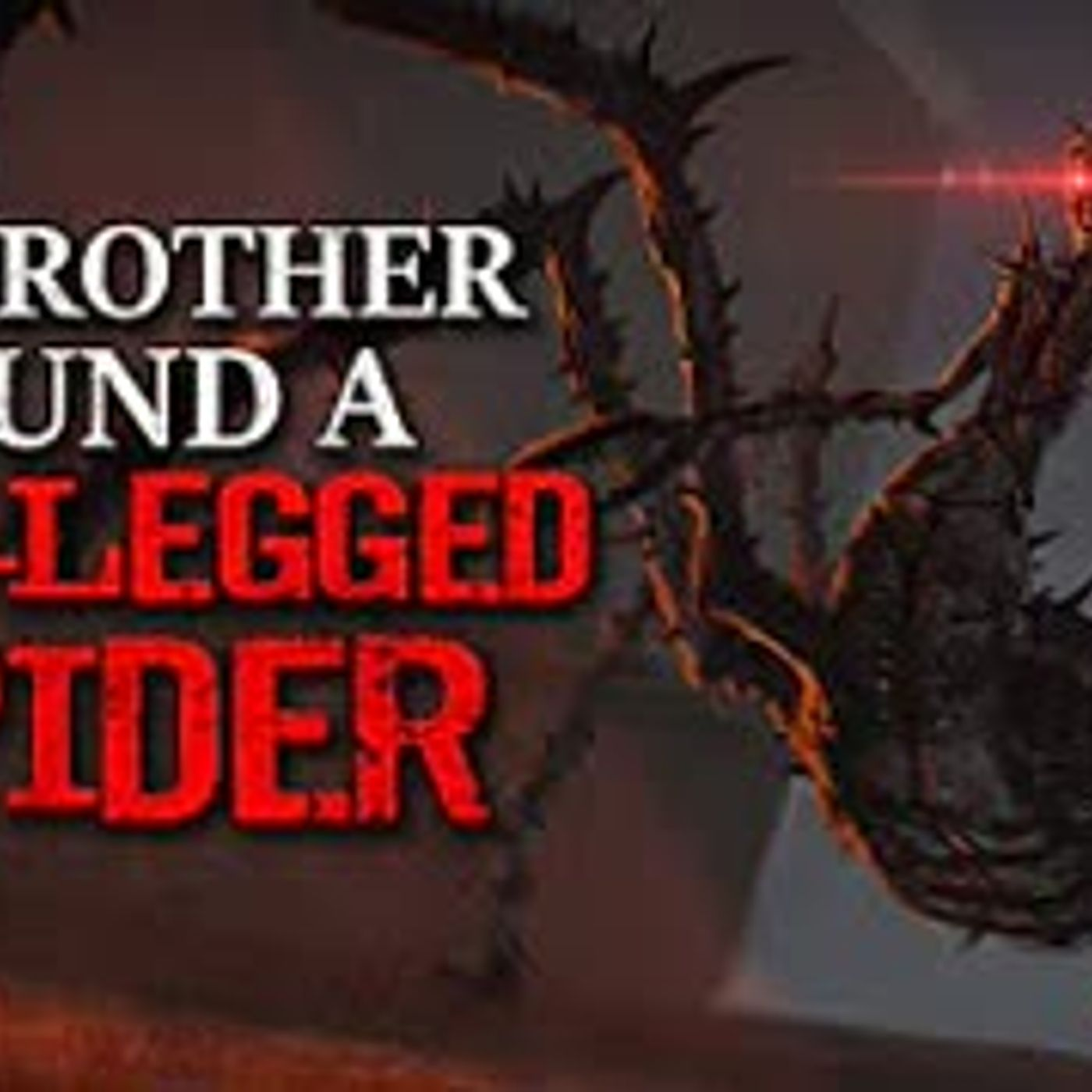 """My Brother Found a Ten-Legged Spider"" Creepypasta"