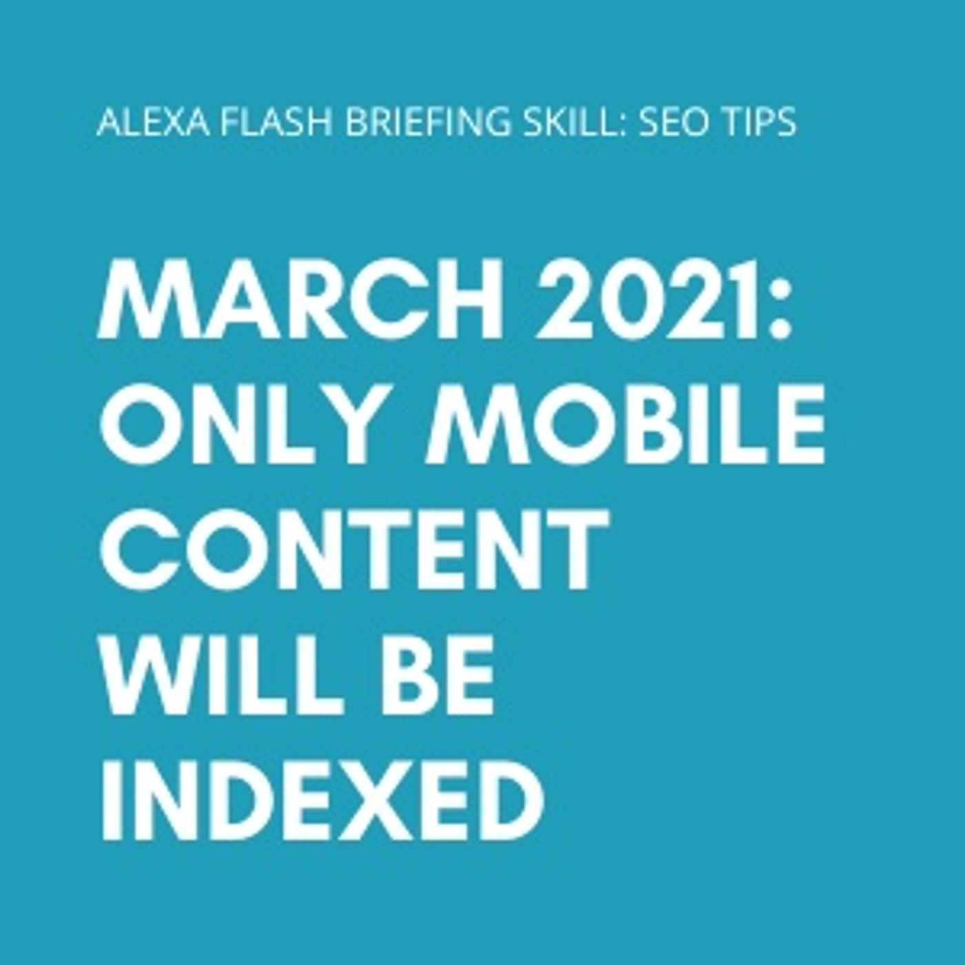 March 2021: Only mobile content will be indexed