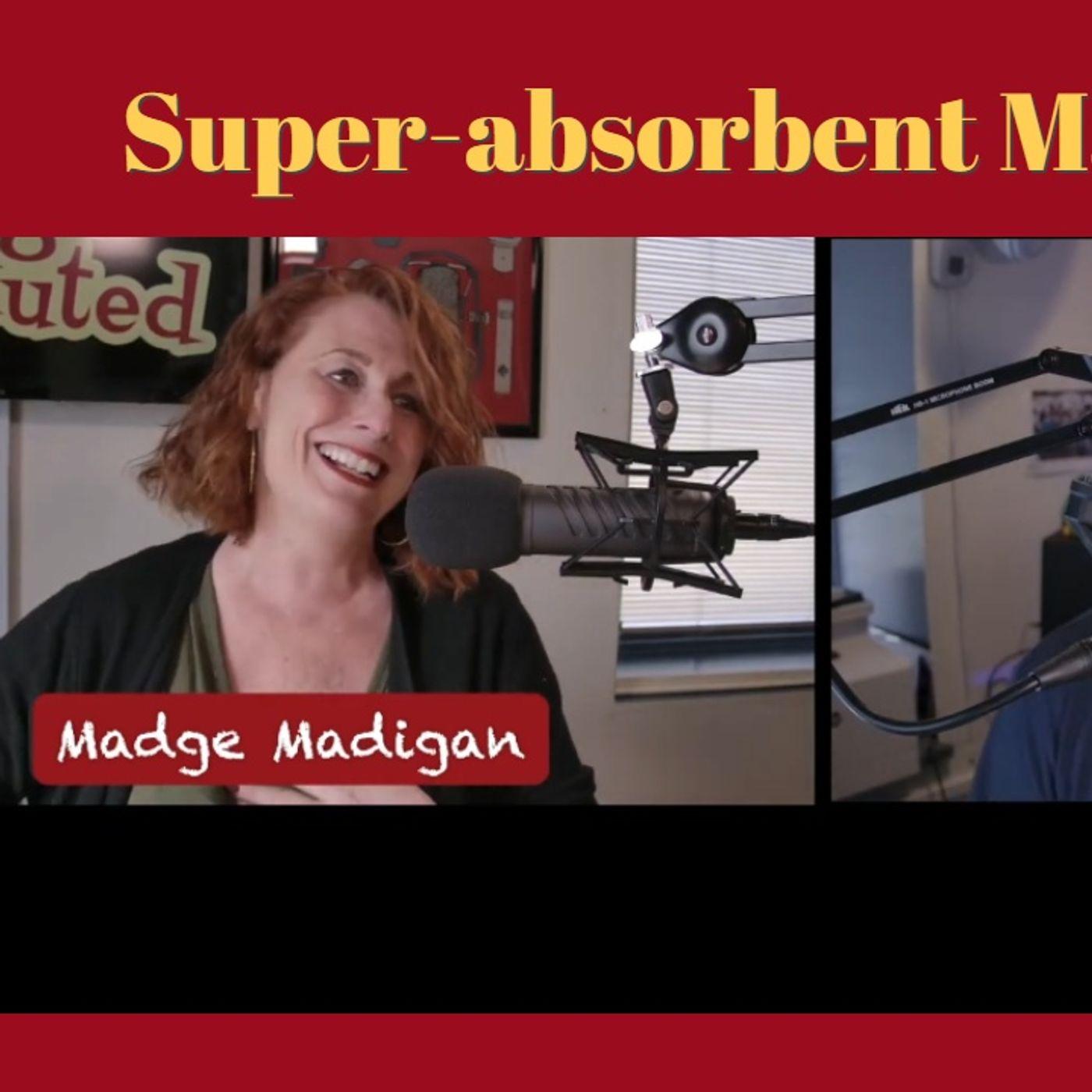 Super-absorbent Madge!