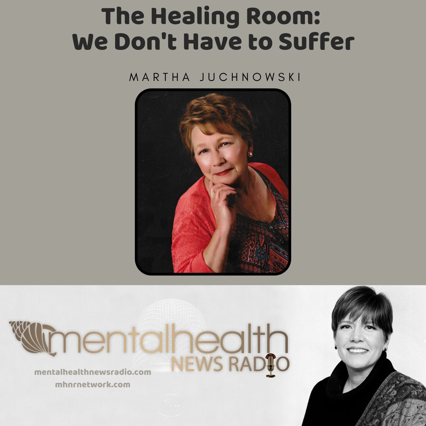 Mental Health News Radio - The Healing Room: We Don't Have to Suffer