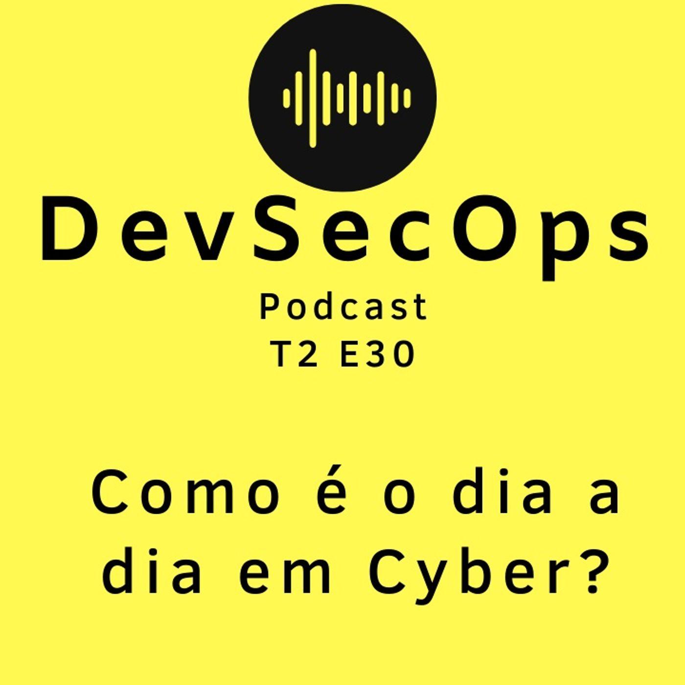 #30 - Como é o dia a dia em cyber?